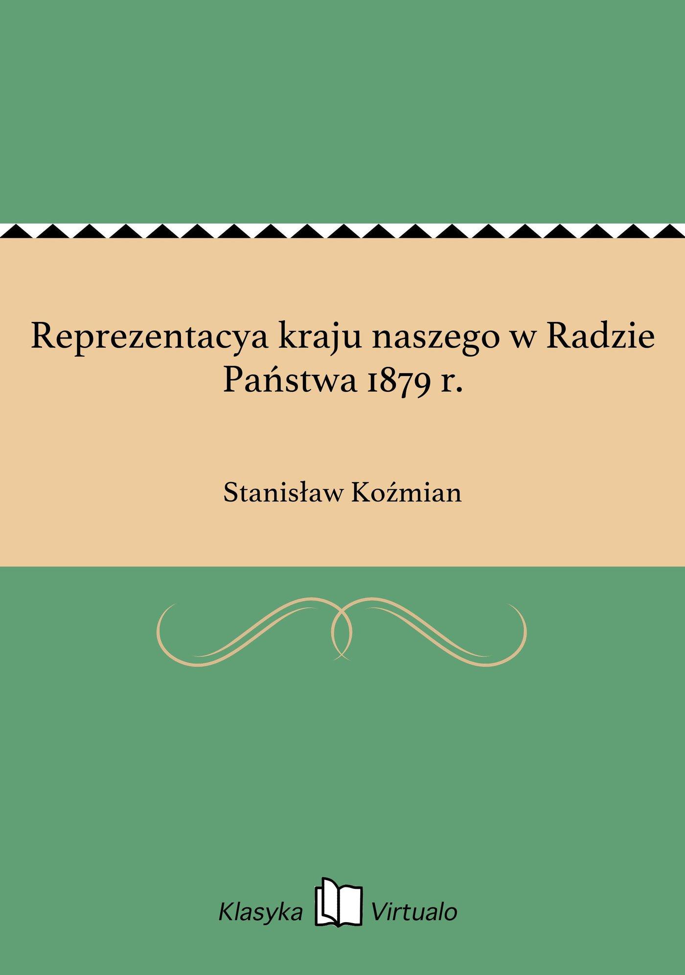 Reprezentacya kraju naszego w Radzie Państwa 1879 r. - Ebook (Książka na Kindle) do pobrania w formacie MOBI