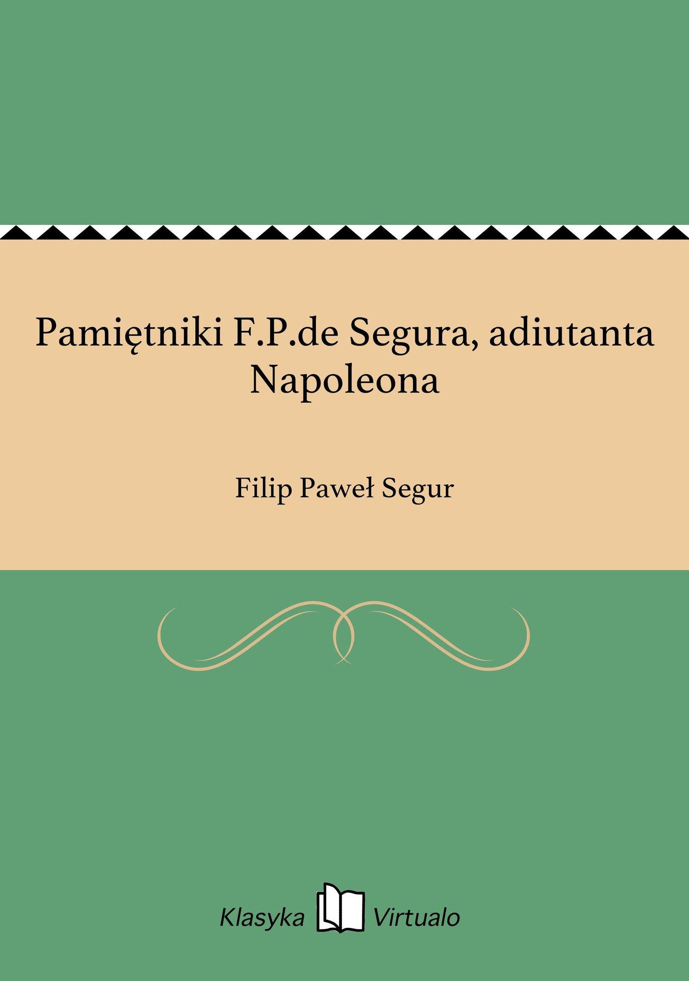 Pamiętniki F.P.de Segura, adiutanta Napoleona - Ebook (Książka na Kindle) do pobrania w formacie MOBI