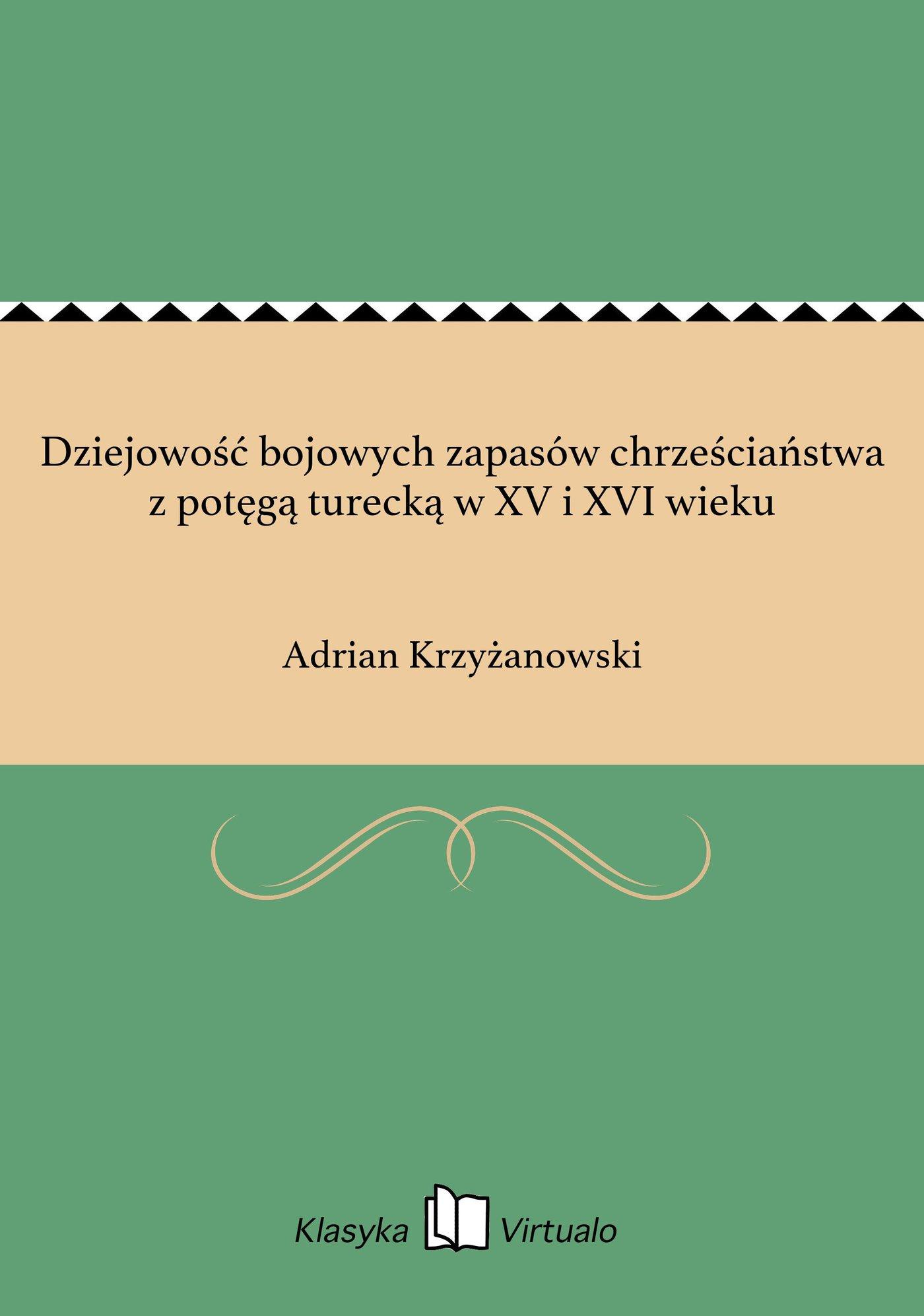 Dziejowość bojowych zapasów chrześciaństwa z potęgą turecką w XV i XVI wieku - Ebook (Książka na Kindle) do pobrania w formacie MOBI
