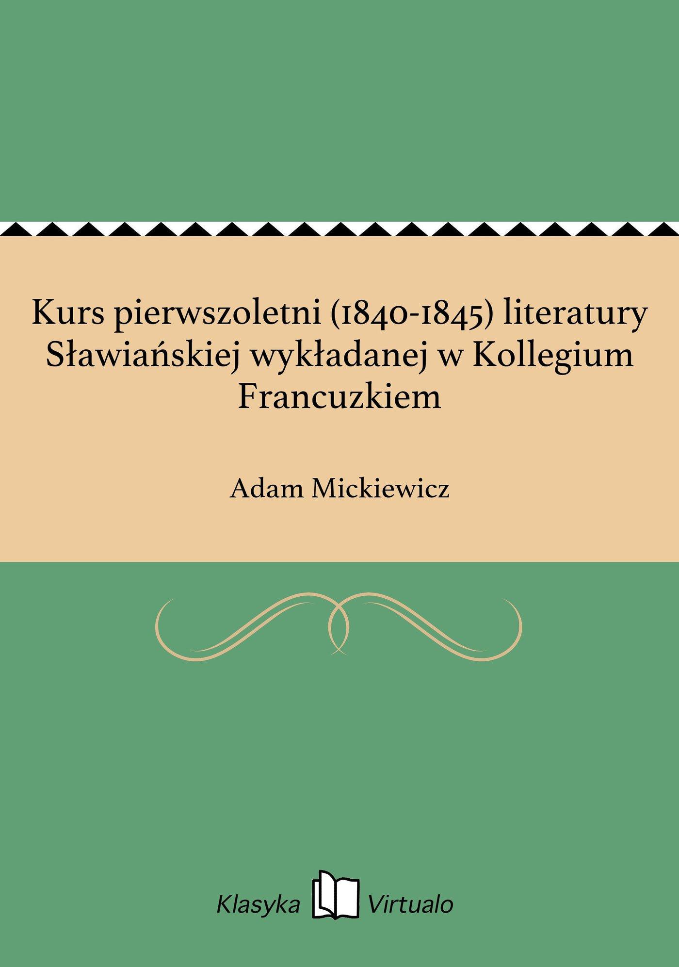 Kurs pierwszoletni (1840-1845) literatury Sławiańskiej wykładanej w Kollegium Francuzkiem - Ebook (Książka na Kindle) do pobrania w formacie MOBI