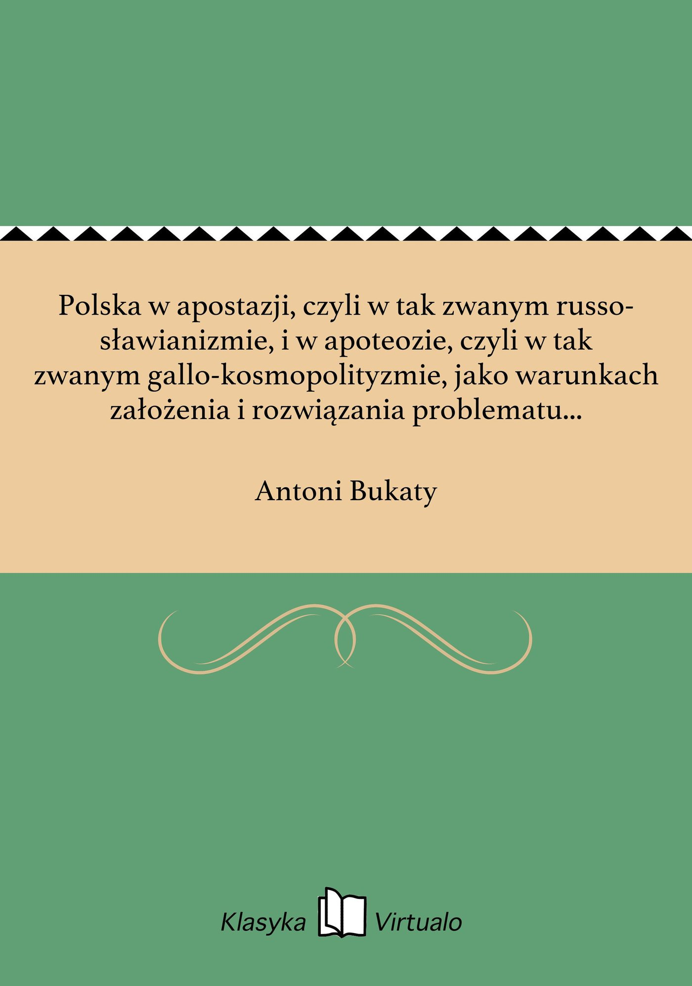 Polska w apostazji, czyli w tak zwanym russo-sławianizmie, i w apoteozie, czyli w tak zwanym gallo-kosmopolityzmie, jako warunkach założenia i rozwiązania problematu etnologicznego w praktyce i wiedzy - Ebook (Książka na Kindle) do pobrania w formacie MOBI