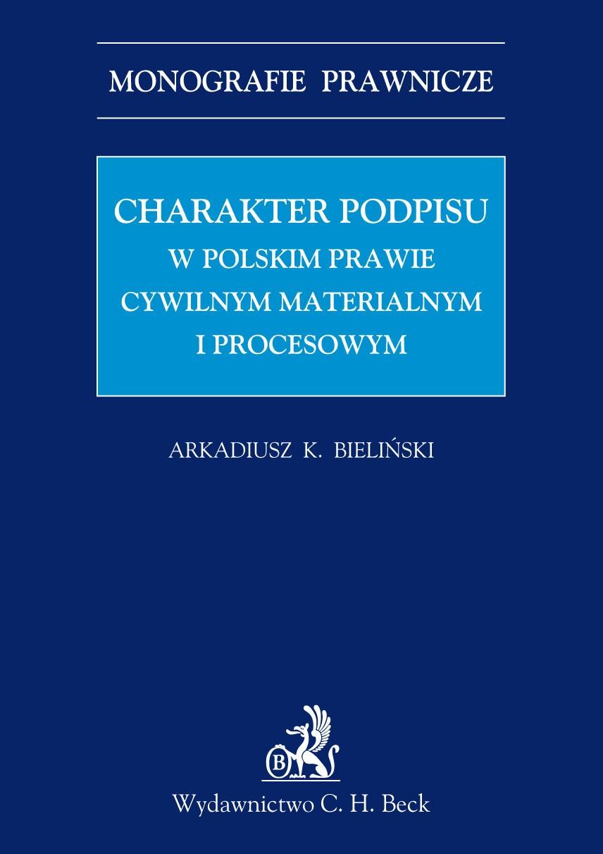 Charakter podpisu w polskim prawie cywilnym materialnym i procesowym - Ebook (Książka PDF) do pobrania w formacie PDF