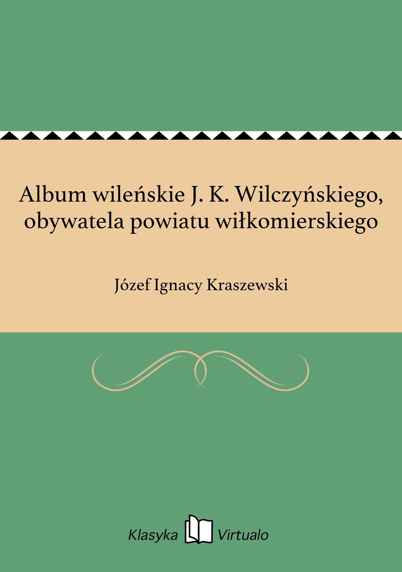 Album wileńskie J. K. Wilczyńskiego, obywatela powiatu wiłkomierskiego - Ebook (Książka na Kindle) do pobrania w formacie MOBI