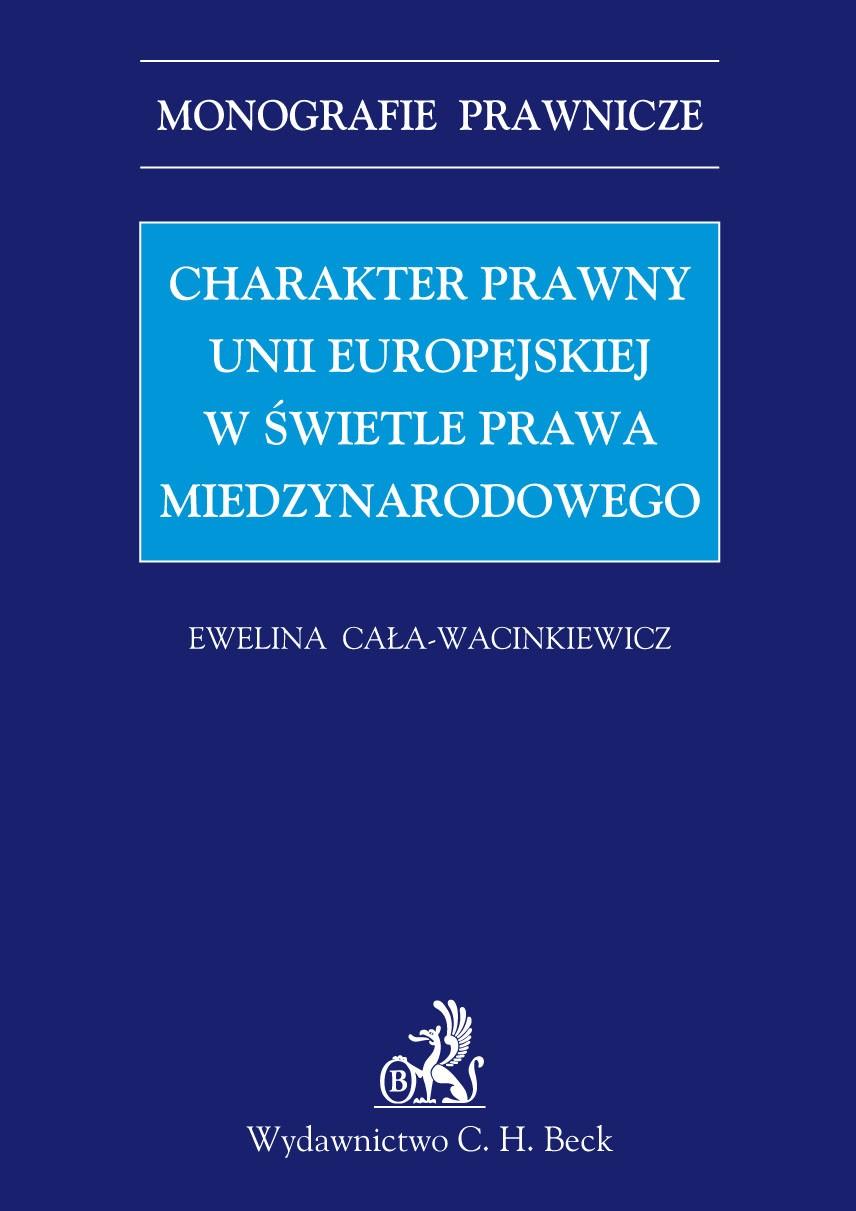 Charakter prawny Unii Europejskiej w świetle prawa międzynarodowego - Ebook (Książka PDF) do pobrania w formacie PDF