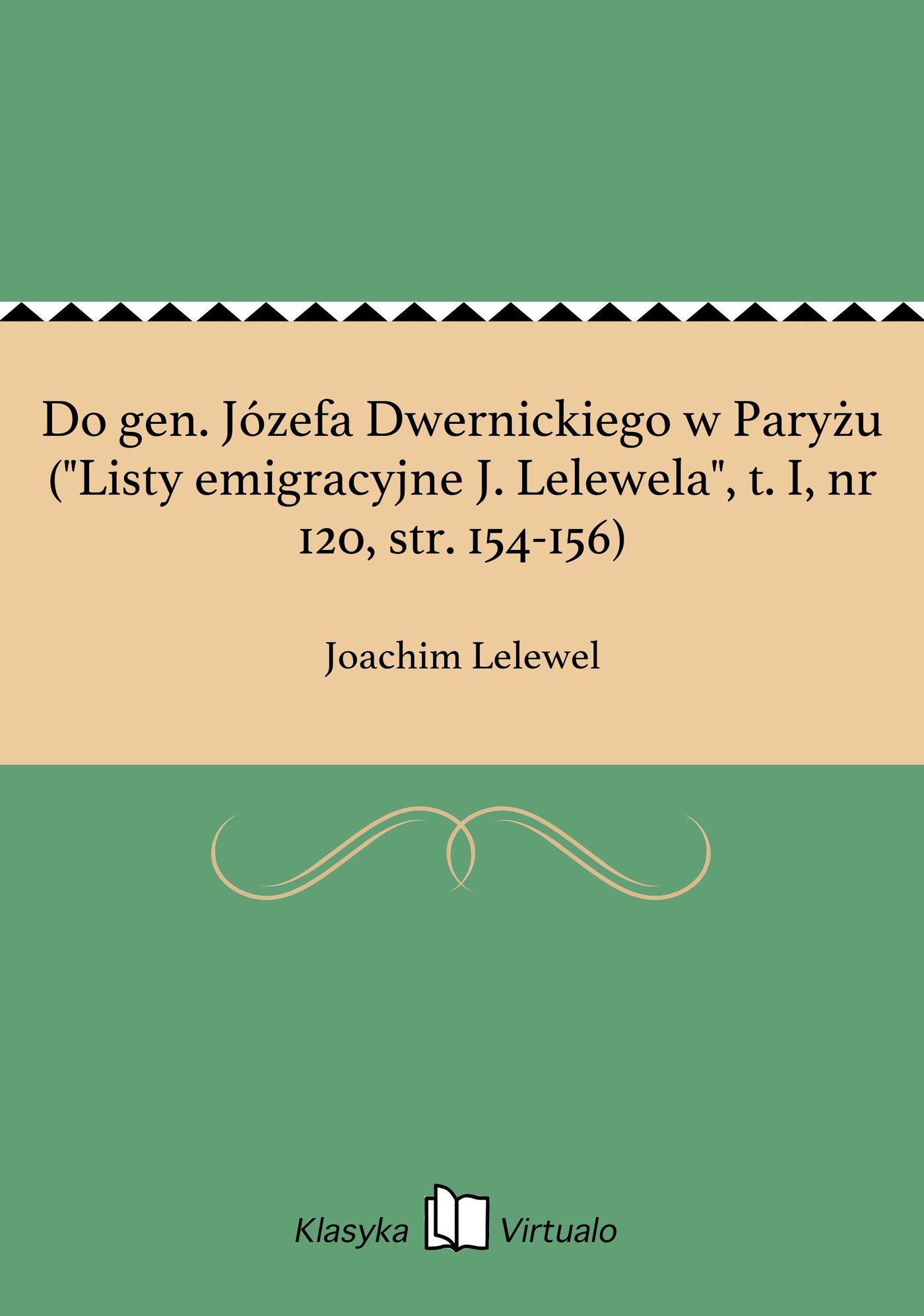 """Do gen. Józefa Dwernickiego w Paryżu (""""Listy emigracyjne J. Lelewela"""", t. I, nr 120, str. 154-156) - Ebook (Książka na Kindle) do pobrania w formacie MOBI"""