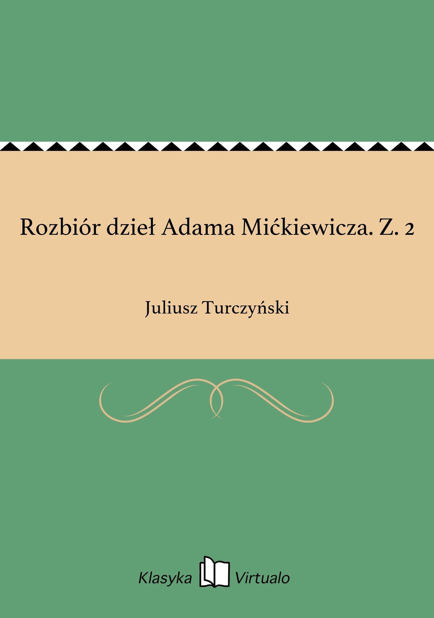 Rozbiór dzieł Adama Mićkiewicza. Z. 2 - Ebook (Książka na Kindle) do pobrania w formacie MOBI