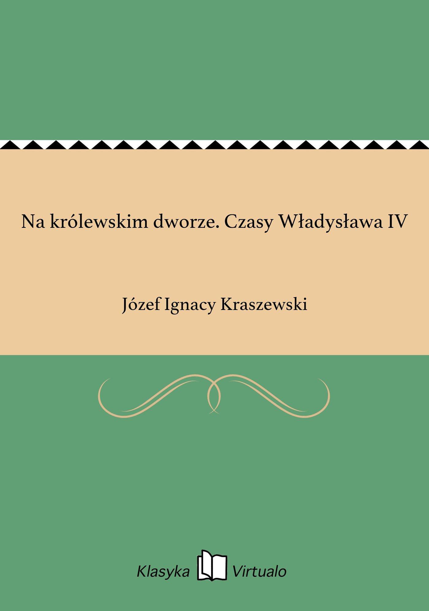 Na królewskim dworze. Czasy Władysława IV - Ebook (Książka na Kindle) do pobrania w formacie MOBI