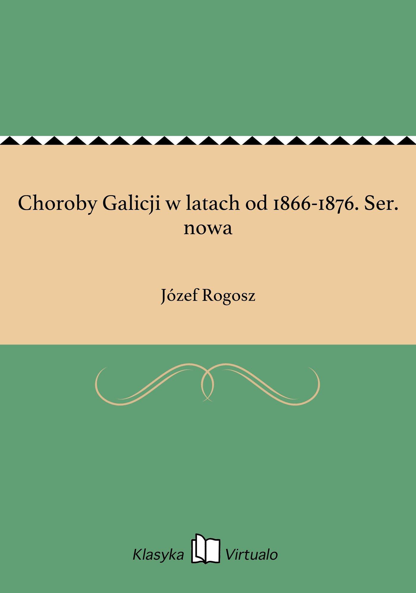 Choroby Galicji w latach od 1866-1876. Ser. nowa - Ebook (Książka na Kindle) do pobrania w formacie MOBI