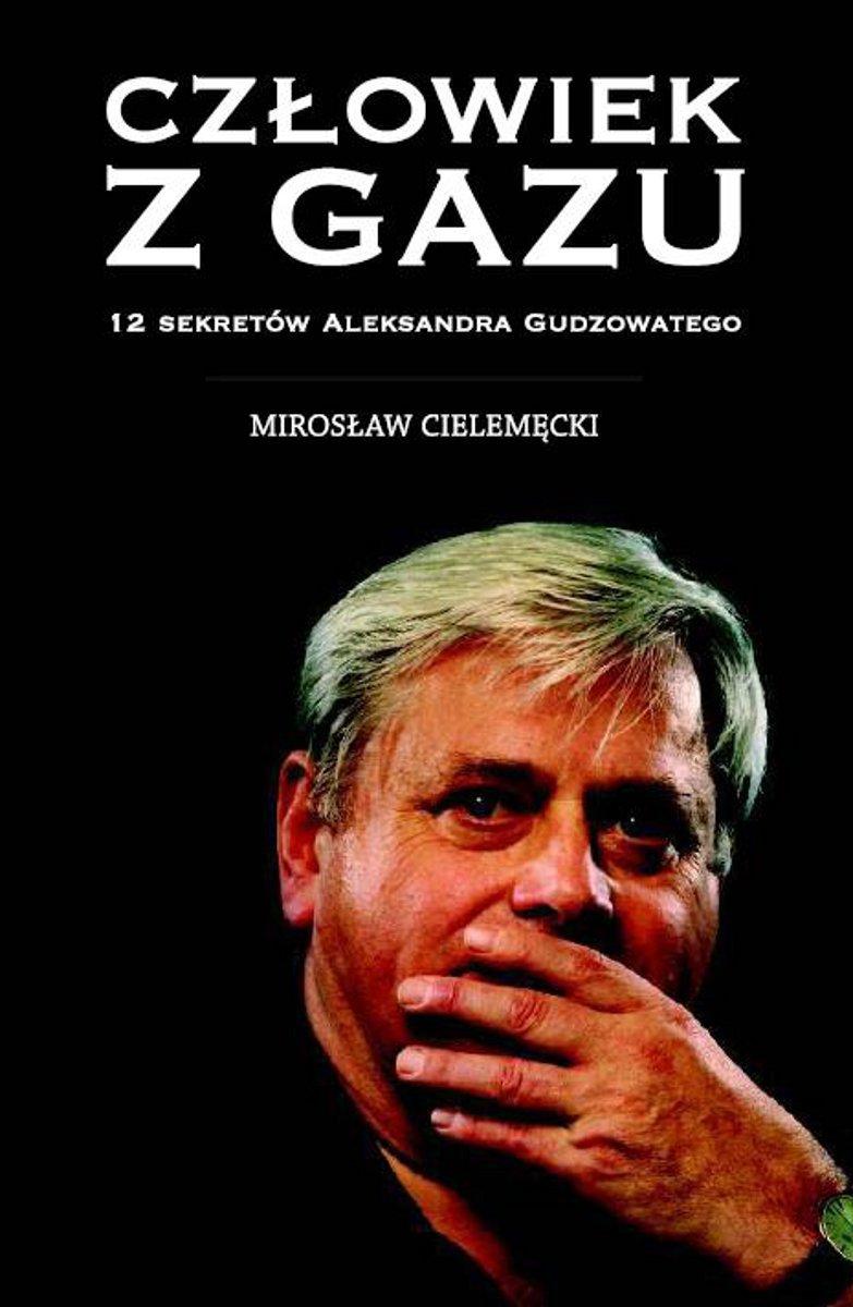 Człowiek z gazu. 12 sekretów Aleksandra Gudzowatego - Ebook (Książka EPUB) do pobrania w formacie EPUB