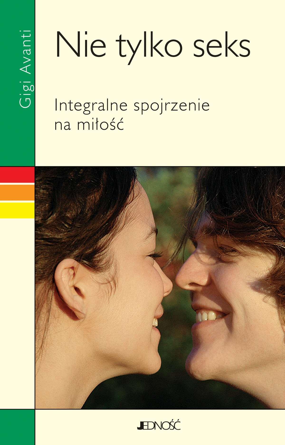 Nie tylko seks. Integralne spojrzenie na miłość. - Ebook (Książka EPUB) do pobrania w formacie EPUB