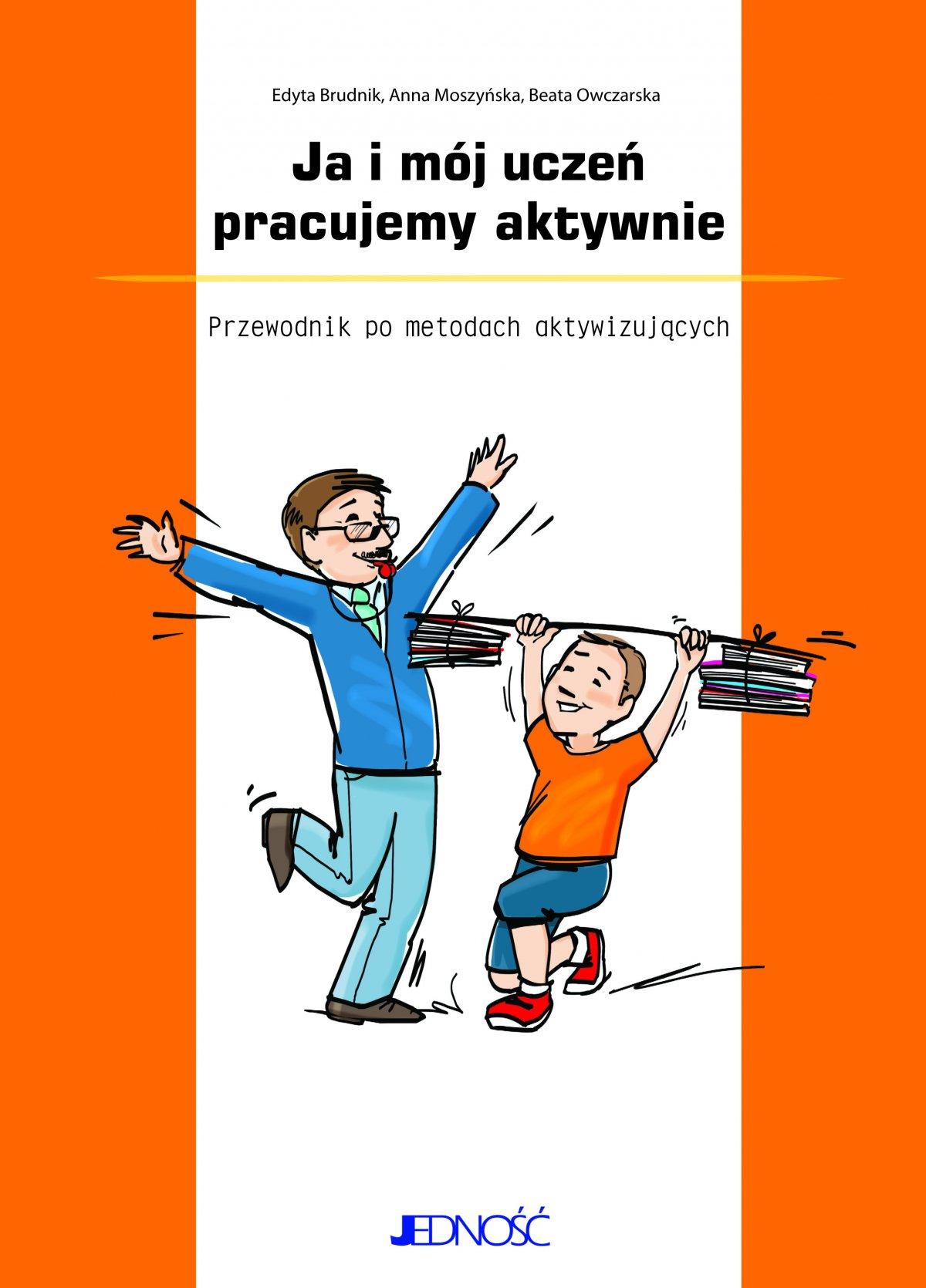 Ja i mój uczeń pracujemy aktywnie. Przewodnik po metodach aktywizujących. - Ebook (Książka PDF) do pobrania w formacie PDF
