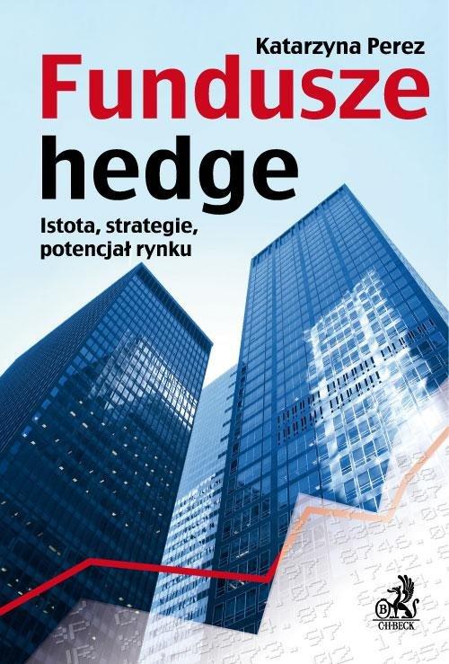 Fundusze hedge. Istota, strategie, potencjał rynku. - Ebook (Książka PDF) do pobrania w formacie PDF