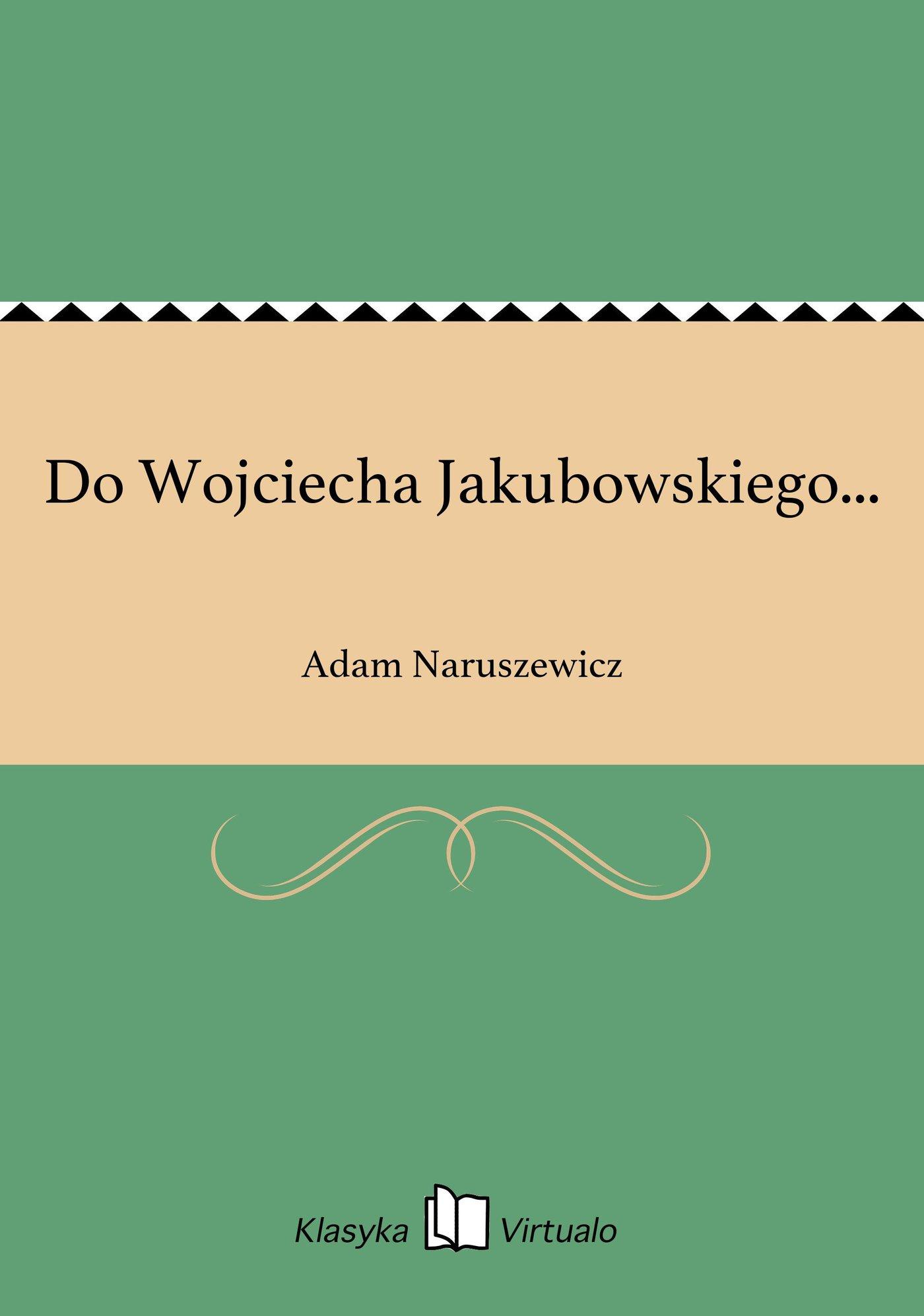 Do Wojciecha Jakubowskiego... - Ebook (Książka EPUB) do pobrania w formacie EPUB