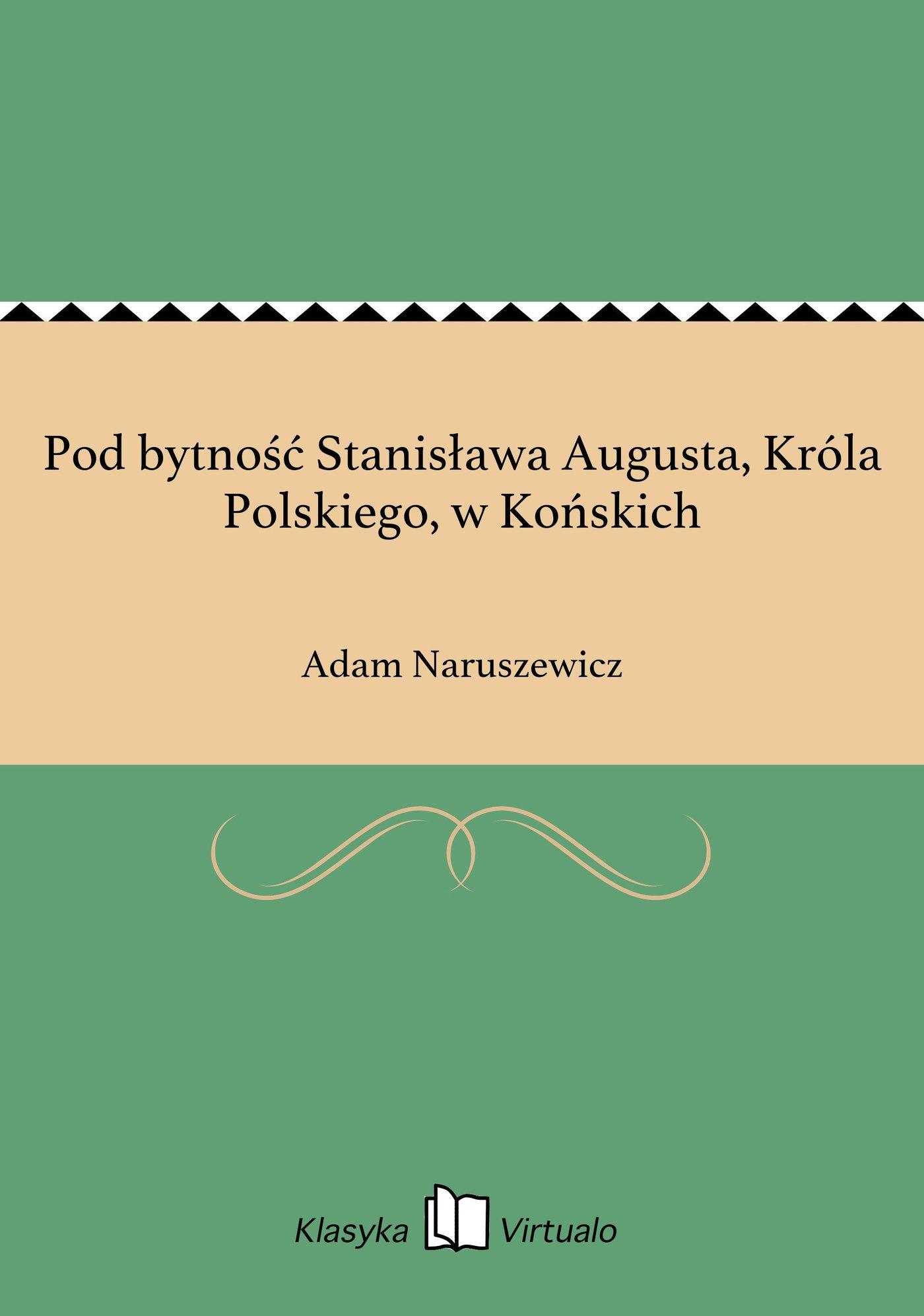 Pod bytność Stanisława Augusta, Króla Polskiego, w Końskich - Ebook (Książka EPUB) do pobrania w formacie EPUB