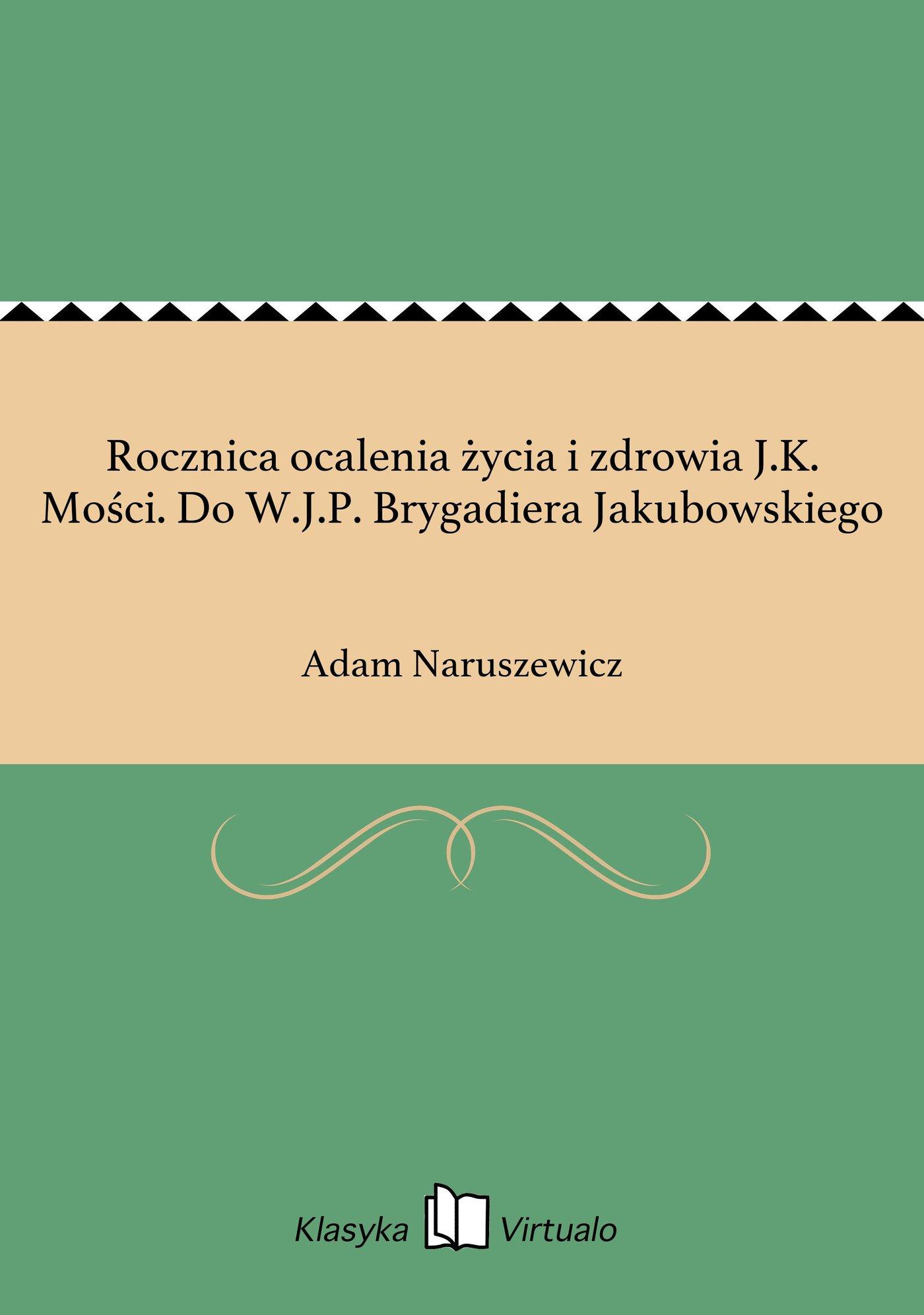 Rocznica ocalenia życia i zdrowia J.K. Mości. Do W.J.P. Brygadiera Jakubowskiego - Ebook (Książka EPUB) do pobrania w formacie EPUB