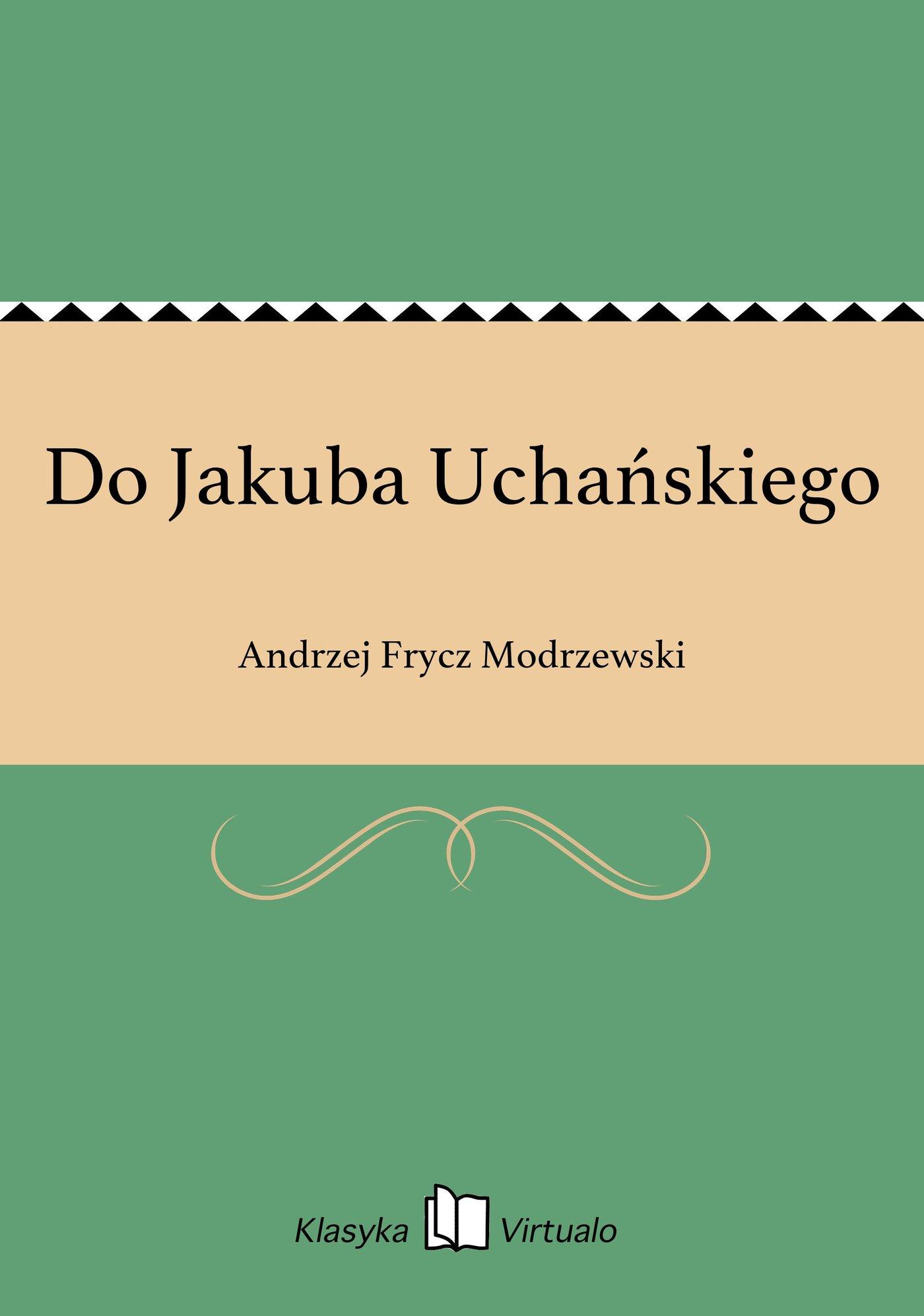 Do Jakuba Uchańskiego - Ebook (Książka EPUB) do pobrania w formacie EPUB