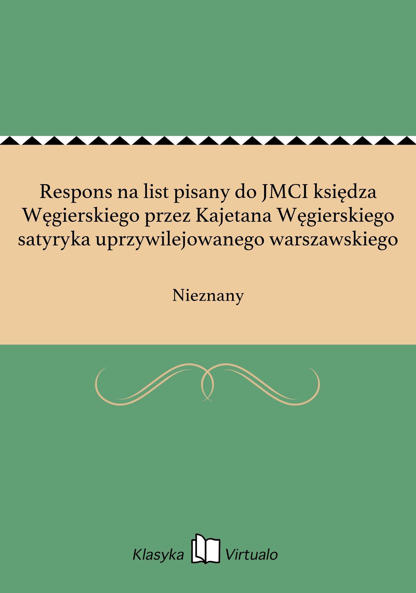 Respons na list pisany do JMCI księdza Węgierskiego przez Kajetana Węgierskiego satyryka uprzywilejowanego warszawskiego - Ebook (Książka EPUB) do pobrania w formacie EPUB