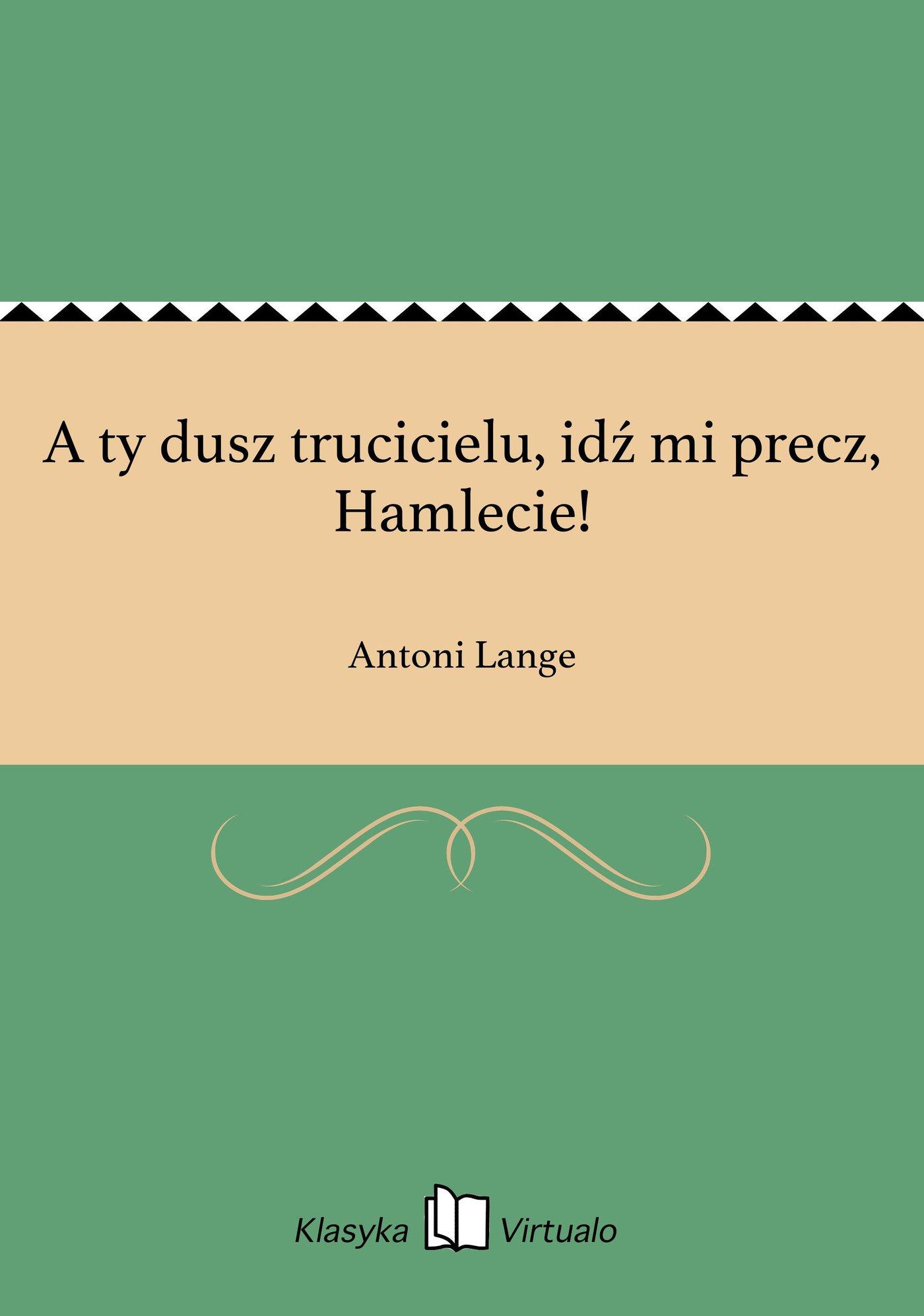 A ty dusz trucicielu, idź mi precz, Hamlecie! - Ebook (Książka EPUB) do pobrania w formacie EPUB