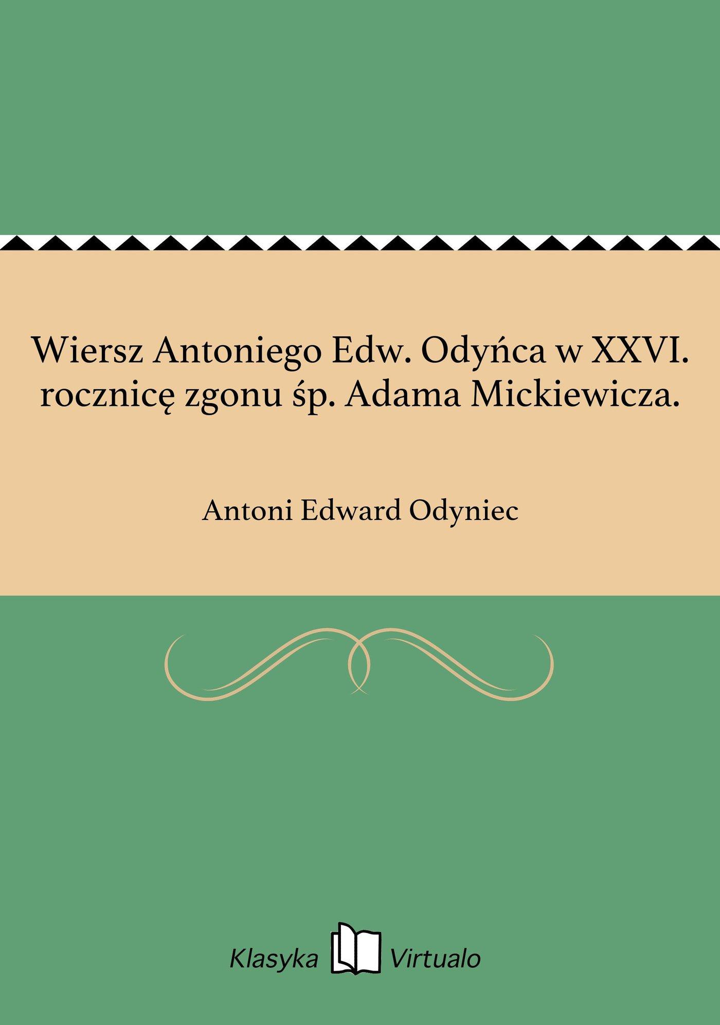 Wiersz Antoniego Edw. Odyńca w XXVI. rocznicę zgonu śp. Adama Mickiewicza. - Ebook (Książka EPUB) do pobrania w formacie EPUB