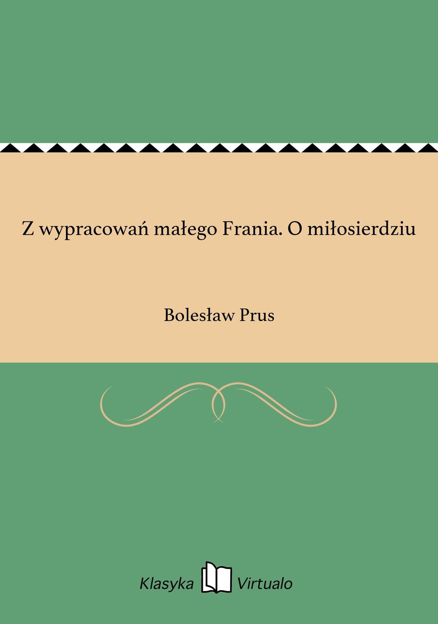 Z wypracowań małego Frania. O miłosierdziu - Ebook (Książka EPUB) do pobrania w formacie EPUB