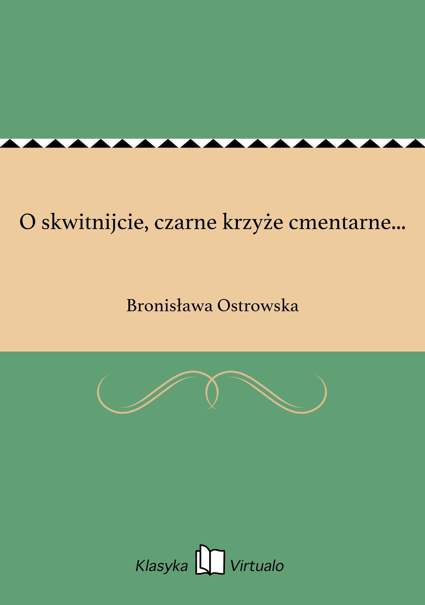 O skwitnijcie, czarne krzyże cmentarne... - Ebook (Książka EPUB) do pobrania w formacie EPUB
