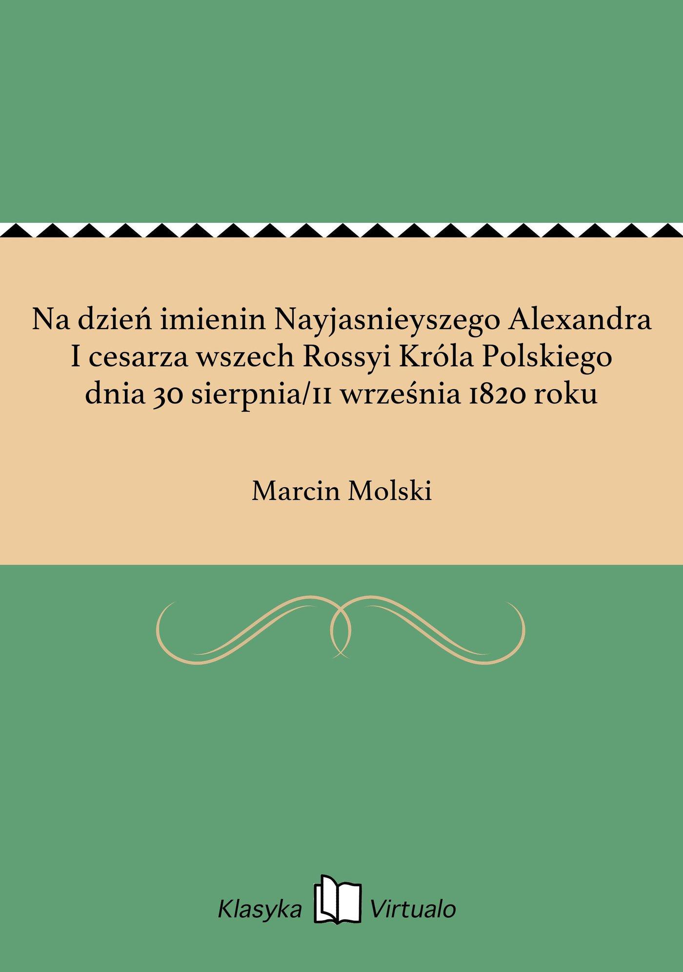 Na dzień imienin Nayjasnieyszego Alexandra I cesarza wszech Rossyi Króla Polskiego dnia 30 sierpnia/11 września 1820 roku - Ebook (Książka EPUB) do pobrania w formacie EPUB