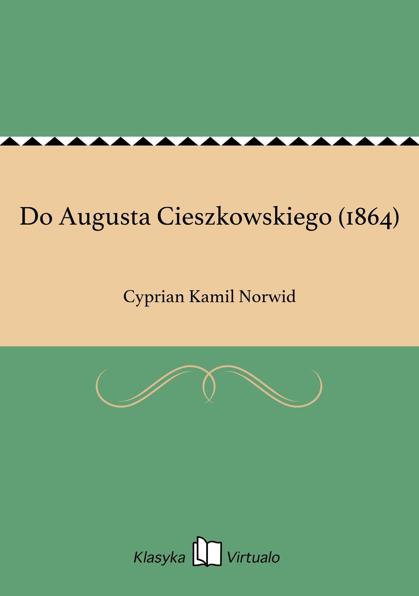 Do Augusta Cieszkowskiego (1864) - Ebook (Książka EPUB) do pobrania w formacie EPUB