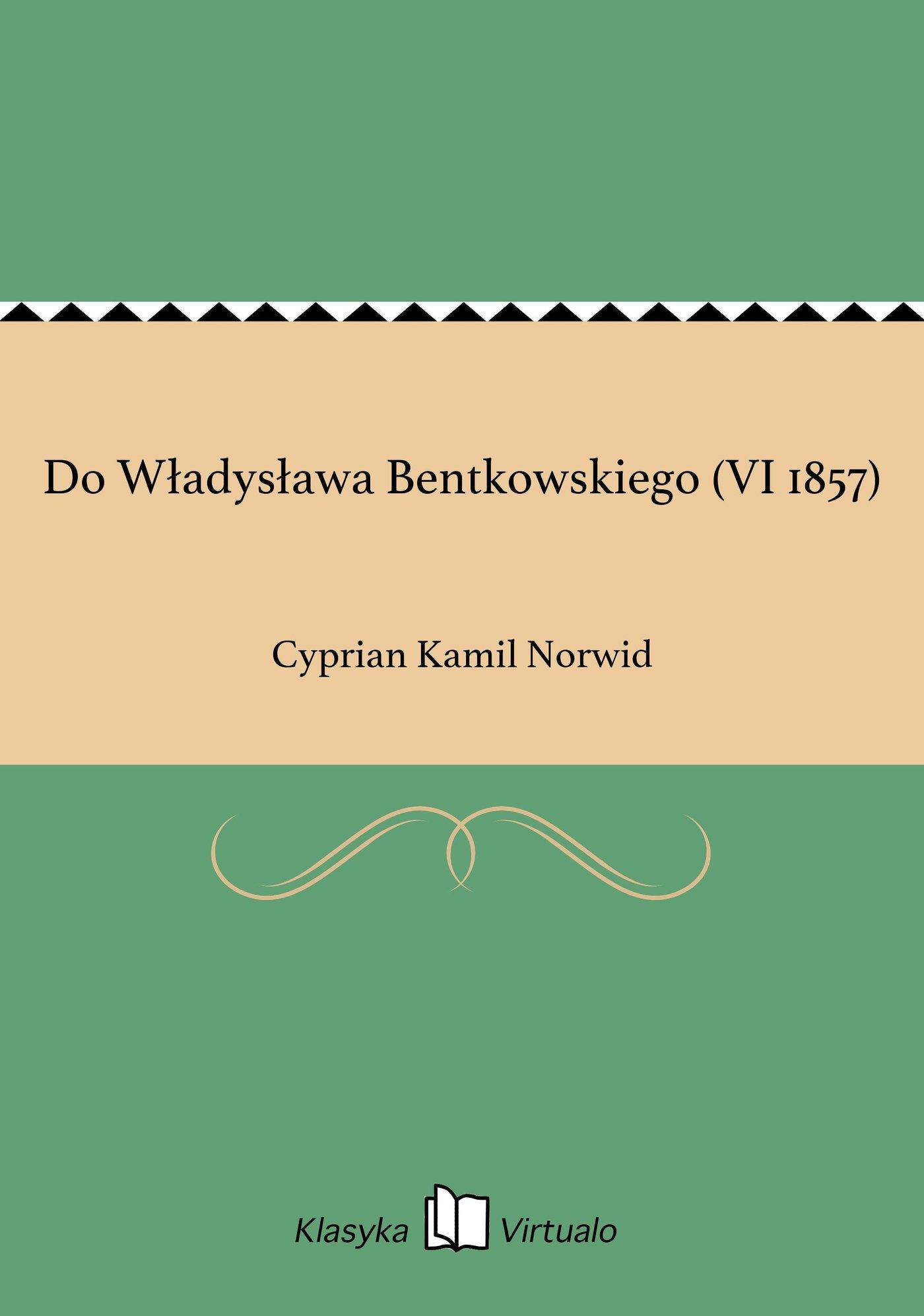 Do Władysława Bentkowskiego (VI 1857) - Ebook (Książka EPUB) do pobrania w formacie EPUB