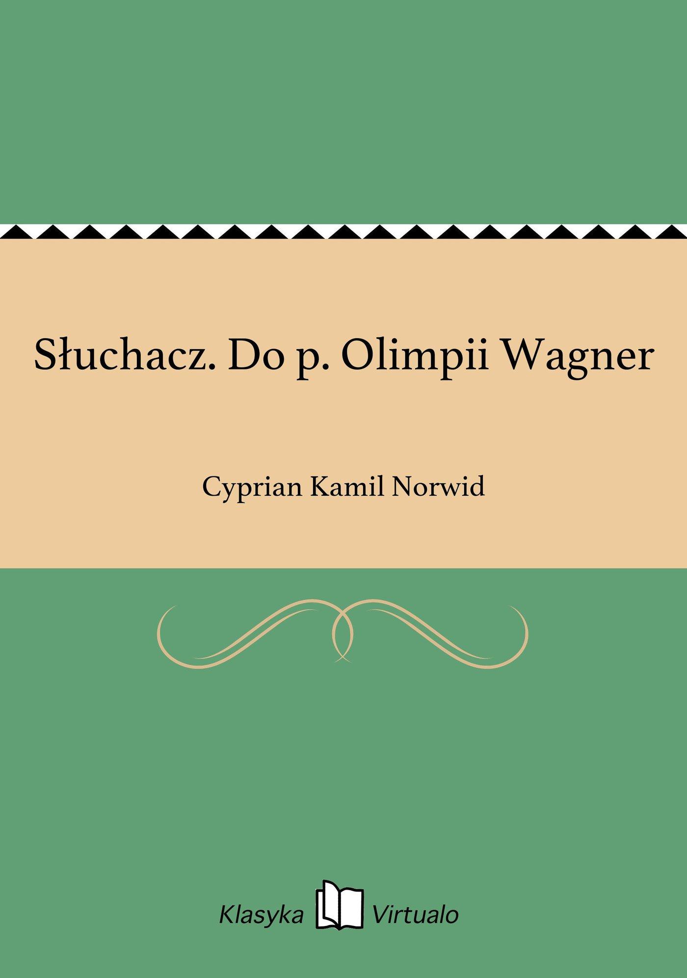 Słuchacz. Do p. Olimpii Wagner - Ebook (Książka EPUB) do pobrania w formacie EPUB