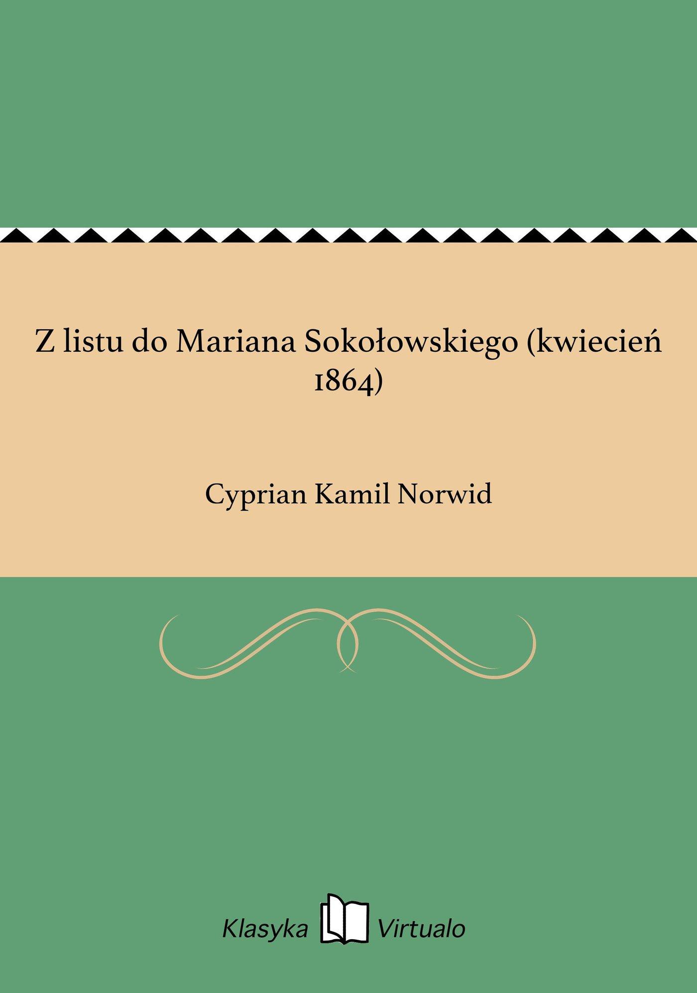 Z listu do Mariana Sokołowskiego (kwiecień 1864) - Ebook (Książka EPUB) do pobrania w formacie EPUB