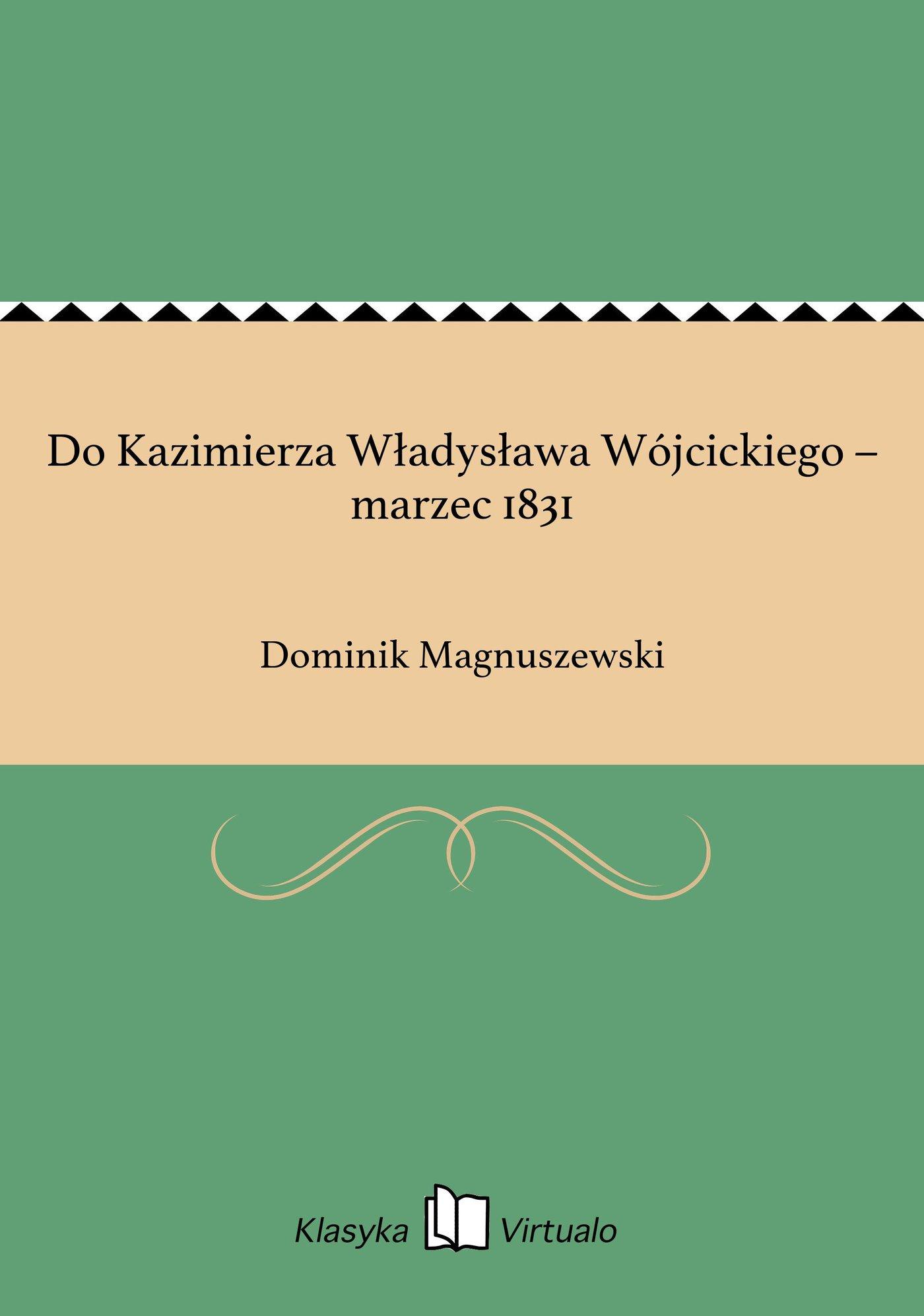 Do Kazimierza Władysława Wójcickiego – marzec 1831 - Ebook (Książka EPUB) do pobrania w formacie EPUB