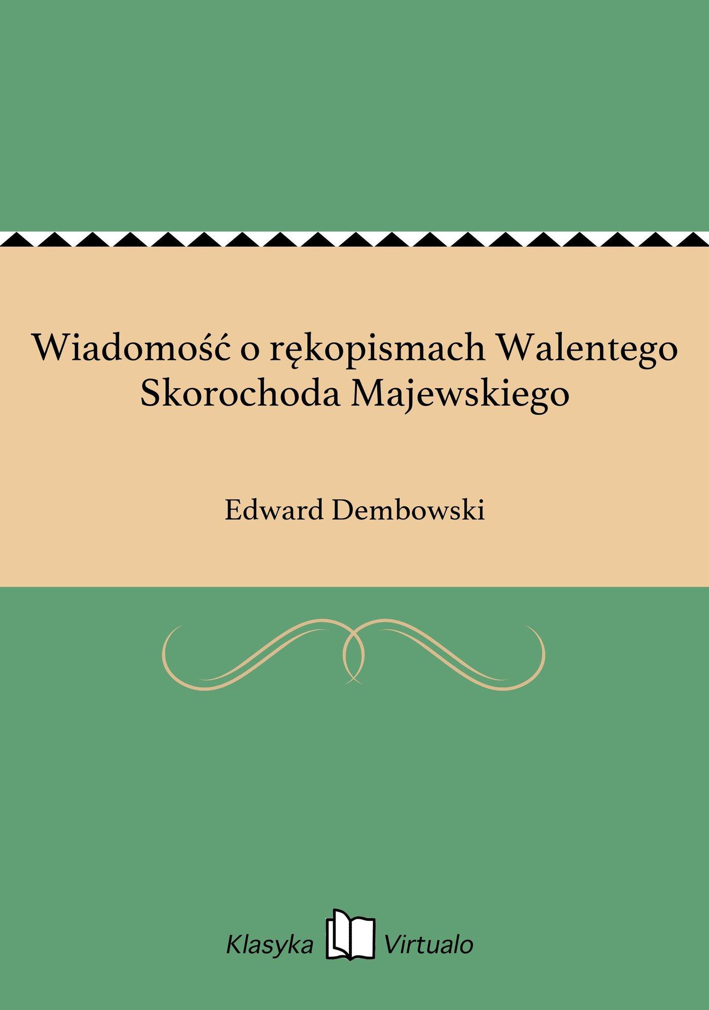 Wiadomość o rękopismach Walentego Skorochoda Majewskiego - Ebook (Książka EPUB) do pobrania w formacie EPUB
