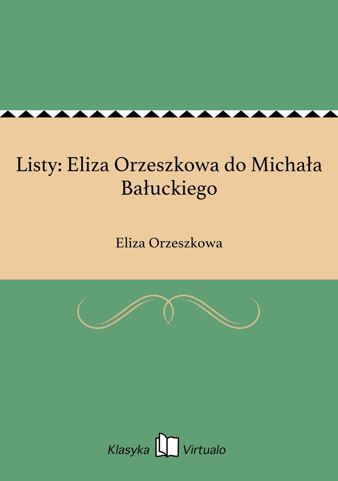 Listy: Eliza Orzeszkowa do Michała Bałuckiego - Ebook (Książka EPUB) do pobrania w formacie EPUB