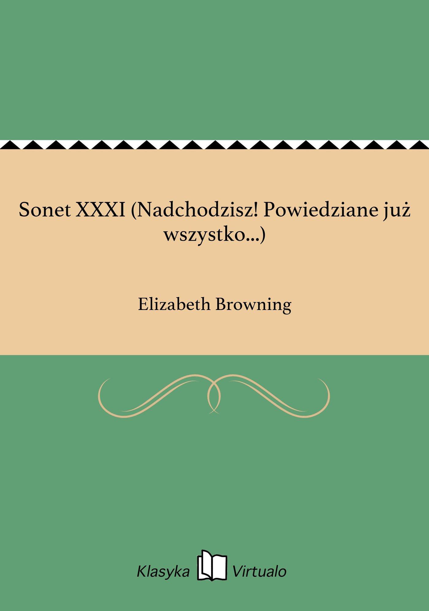 Sonet XXXI (Nadchodzisz! Powiedziane już wszystko...) - Ebook (Książka EPUB) do pobrania w formacie EPUB