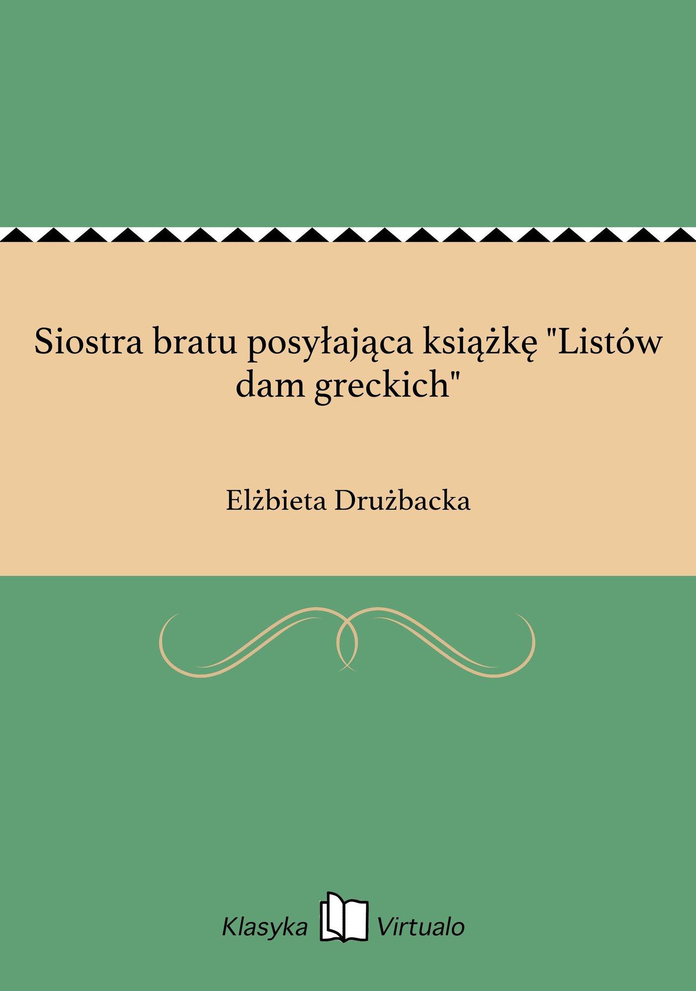 """Siostra bratu posyłająca książkę """"Listów dam greckich"""" - Ebook (Książka EPUB) do pobrania w formacie EPUB"""