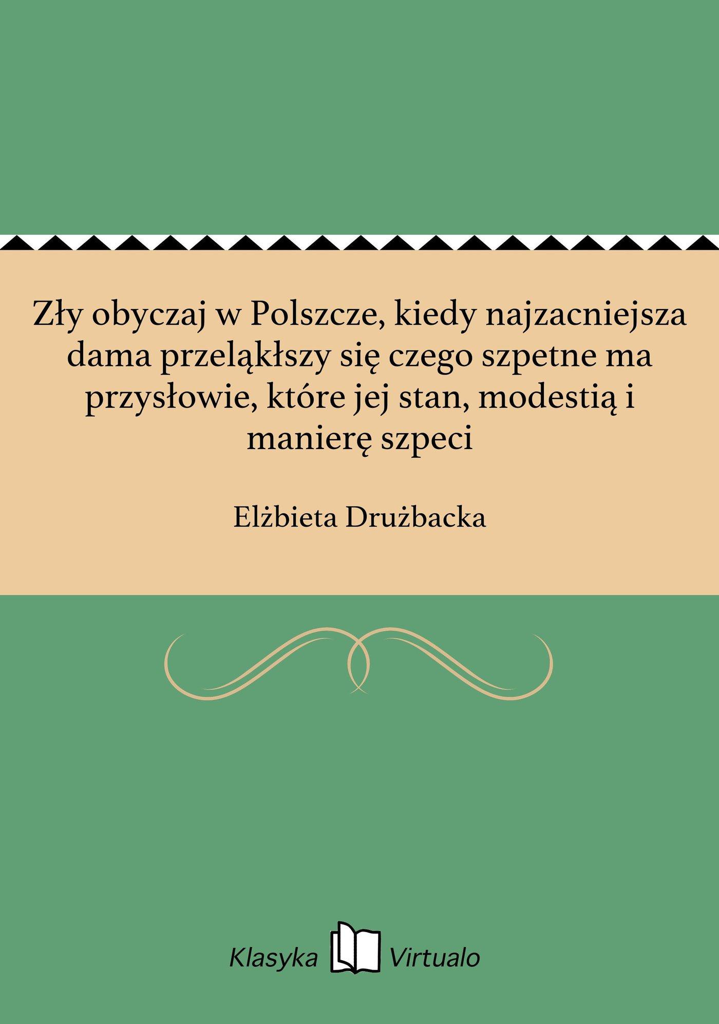 Zły obyczaj w Polszcze, kiedy najzacniejsza dama przeląkłszy się czego szpetne ma przysłowie, które jej stan, modestią i manierę szpeci - Ebook (Książka EPUB) do pobrania w formacie EPUB