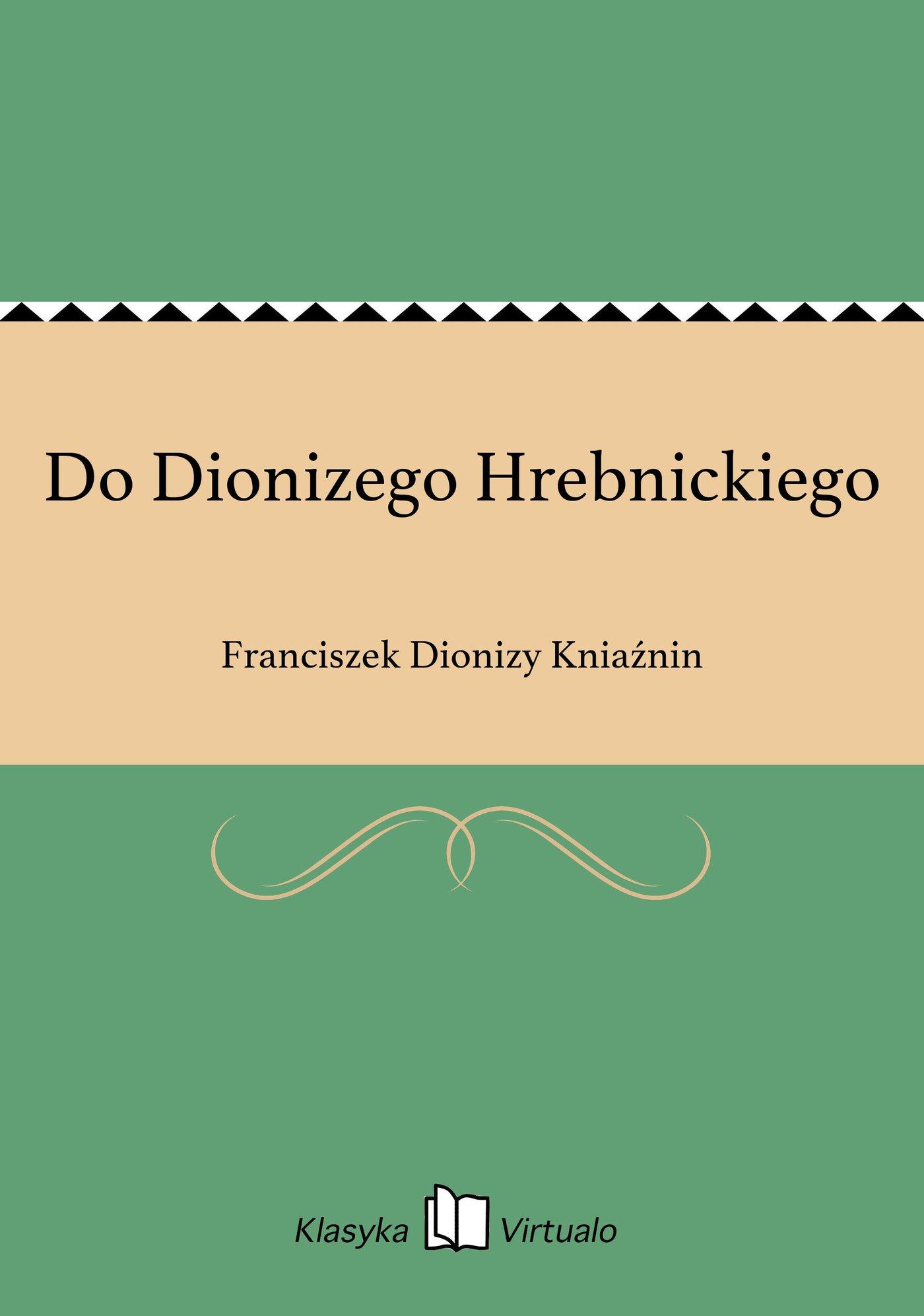 Do Dionizego Hrebnickiego - Ebook (Książka EPUB) do pobrania w formacie EPUB