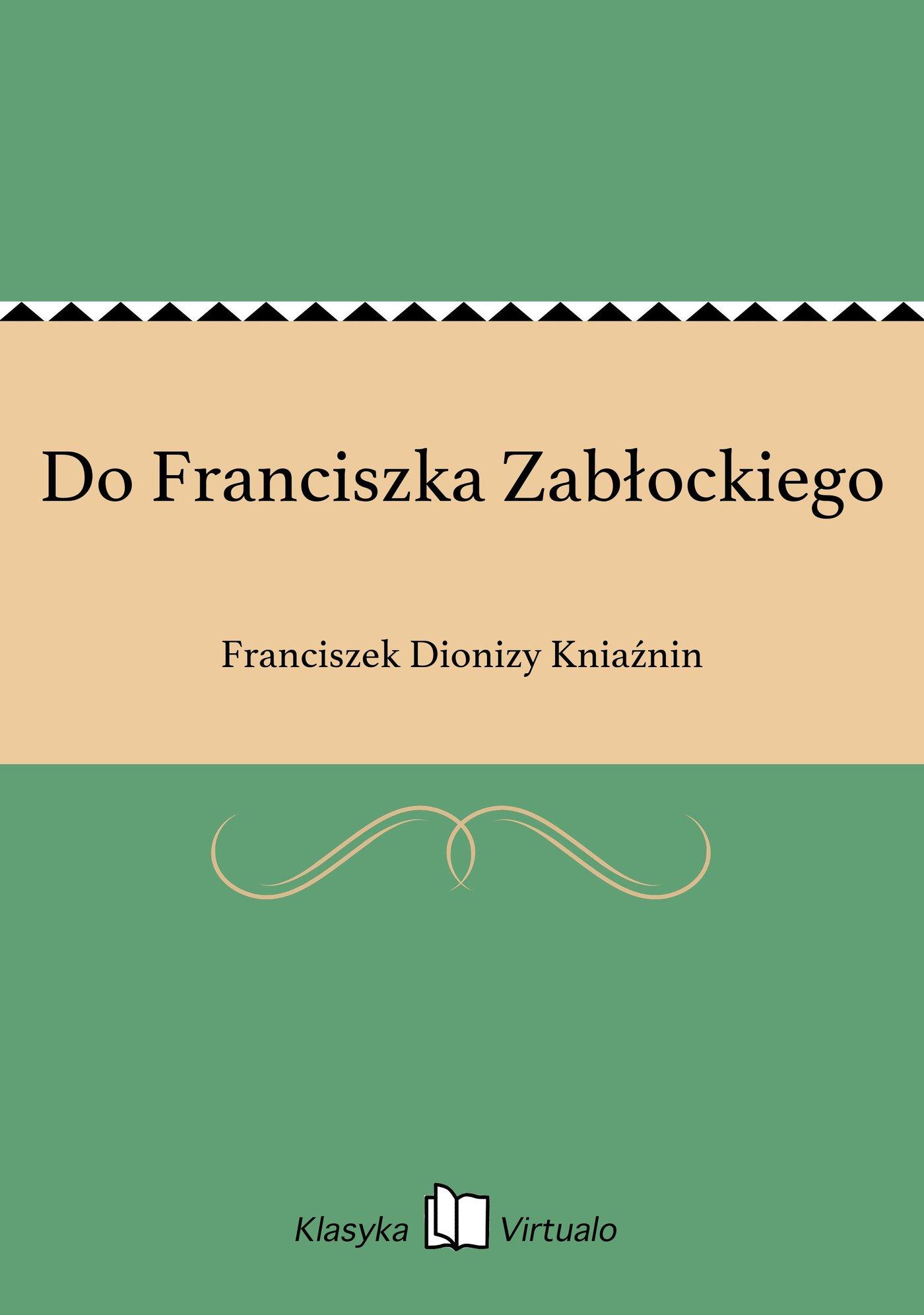 Do Franciszka Zabłockiego - Ebook (Książka EPUB) do pobrania w formacie EPUB