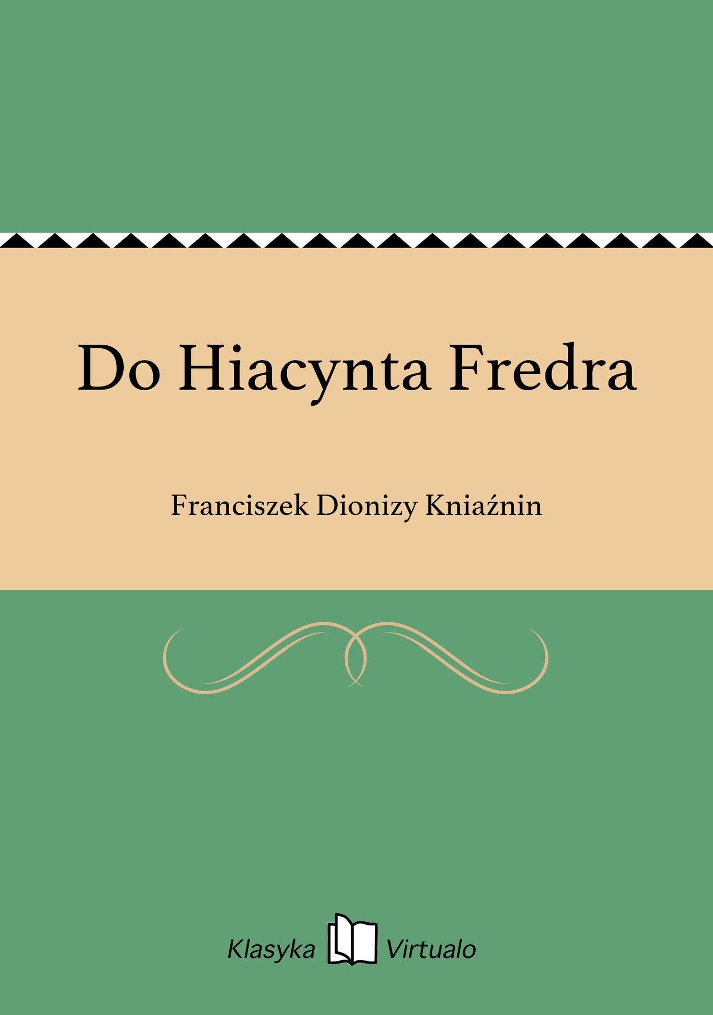 Do Hiacynta Fredra - Ebook (Książka EPUB) do pobrania w formacie EPUB