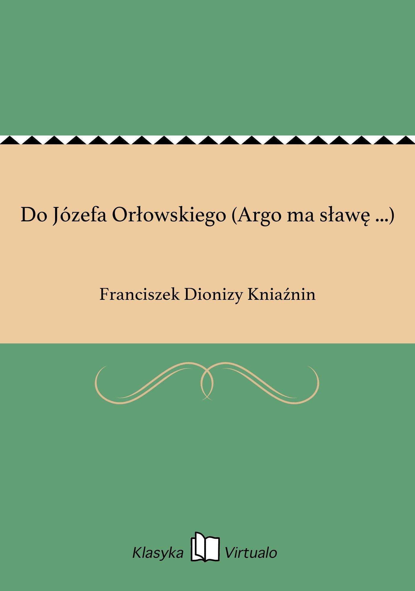 Do Józefa Orłowskiego (Argo ma sławę ...) - Ebook (Książka EPUB) do pobrania w formacie EPUB