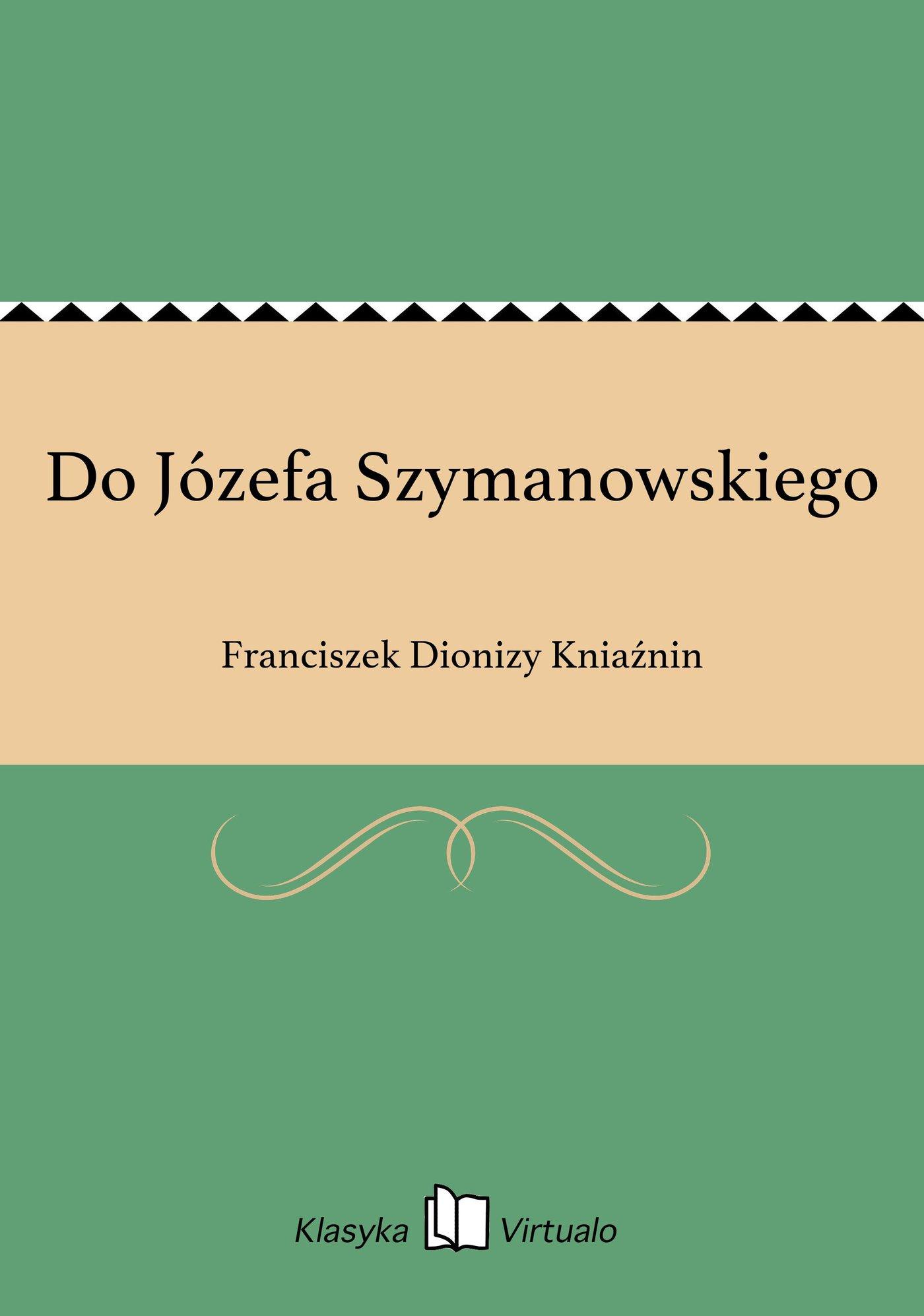 Do Józefa Szymanowskiego - Ebook (Książka EPUB) do pobrania w formacie EPUB