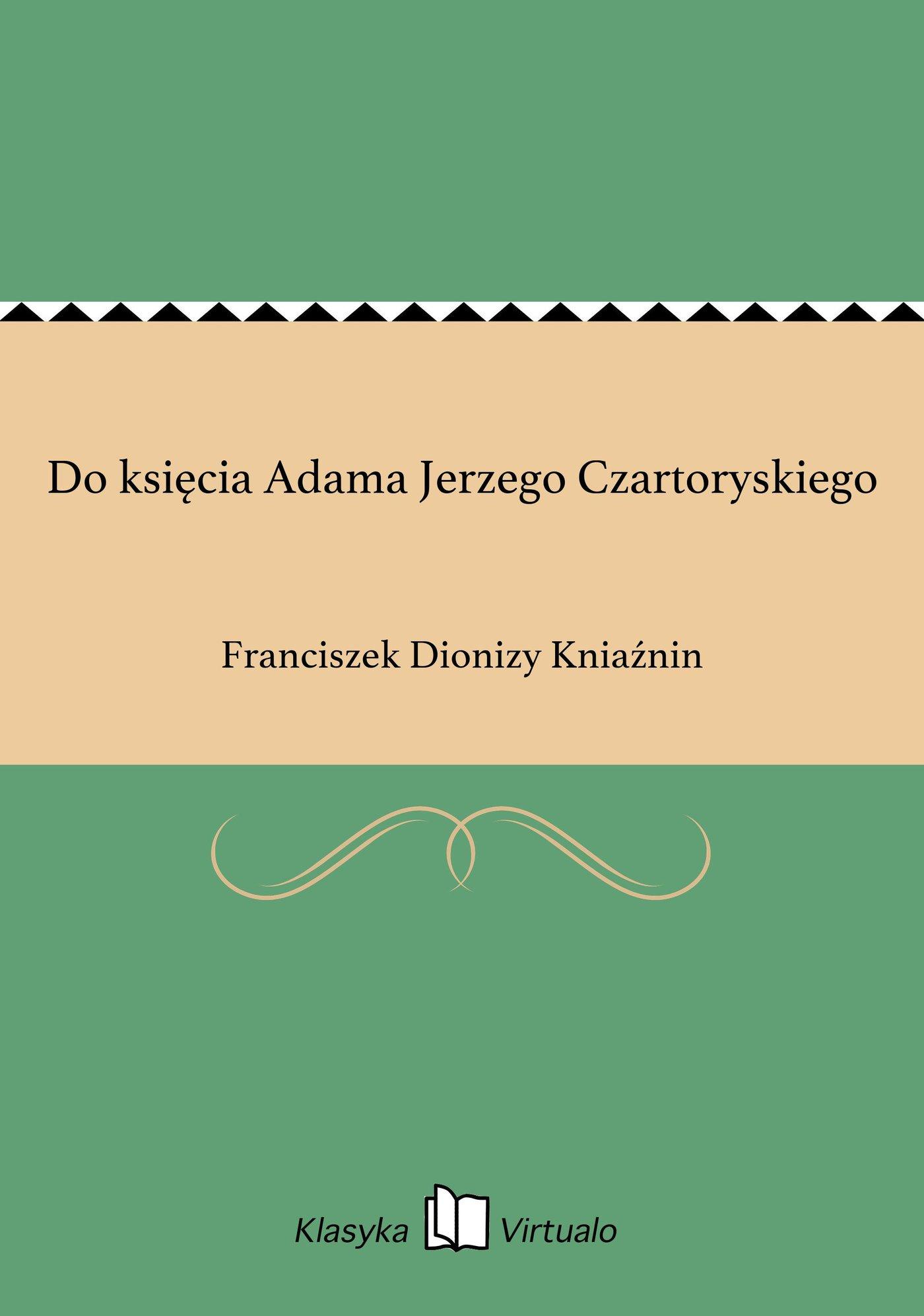 Do księcia Adama Jerzego Czartoryskiego - Ebook (Książka EPUB) do pobrania w formacie EPUB