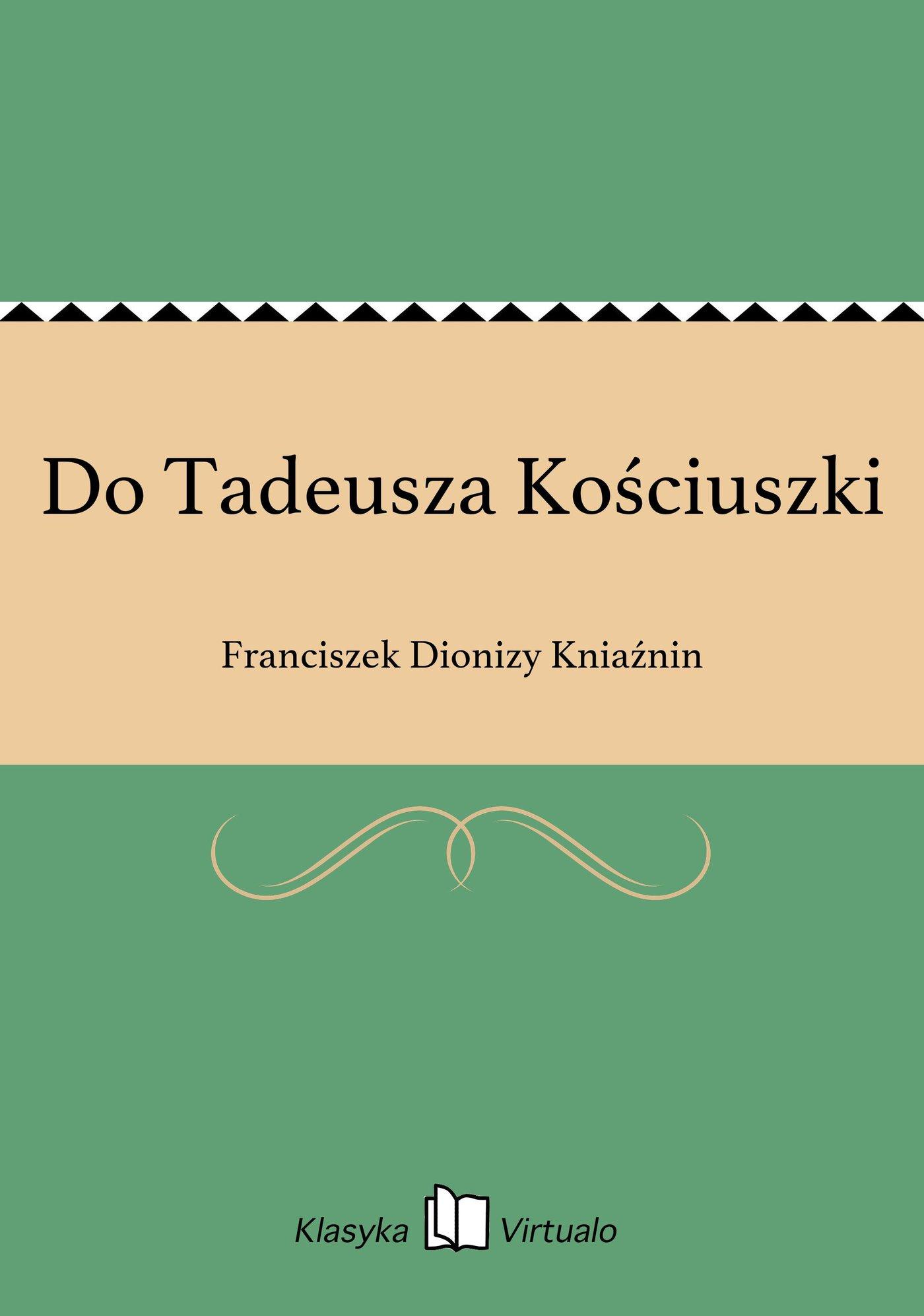 Do Tadeusza Kościuszki - Ebook (Książka EPUB) do pobrania w formacie EPUB