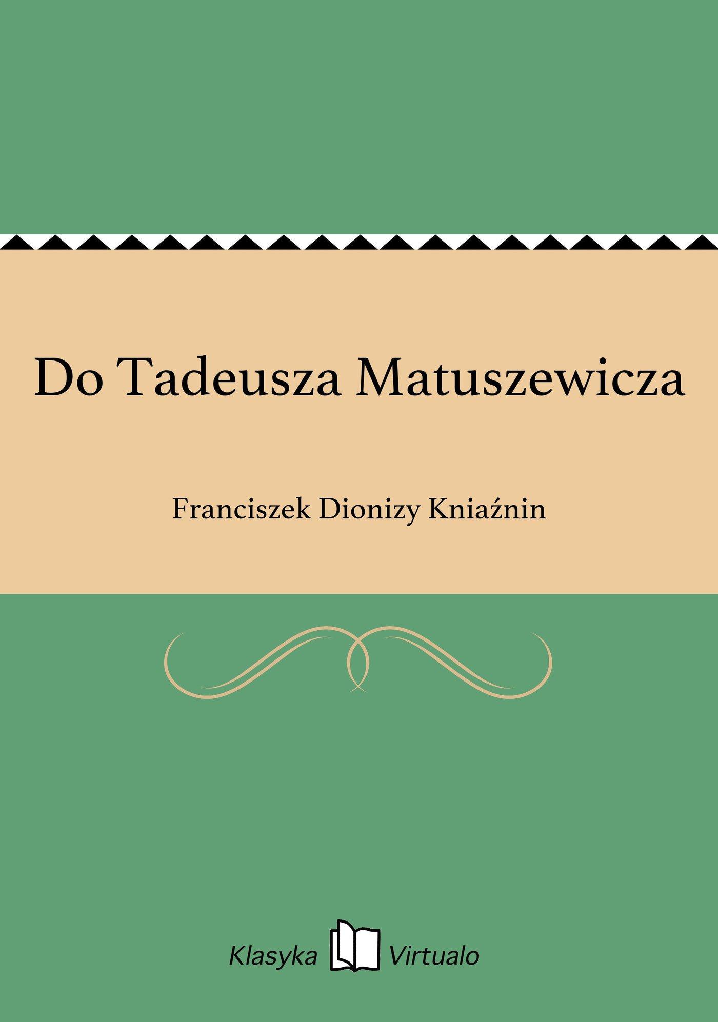 Do Tadeusza Matuszewicza - Ebook (Książka EPUB) do pobrania w formacie EPUB