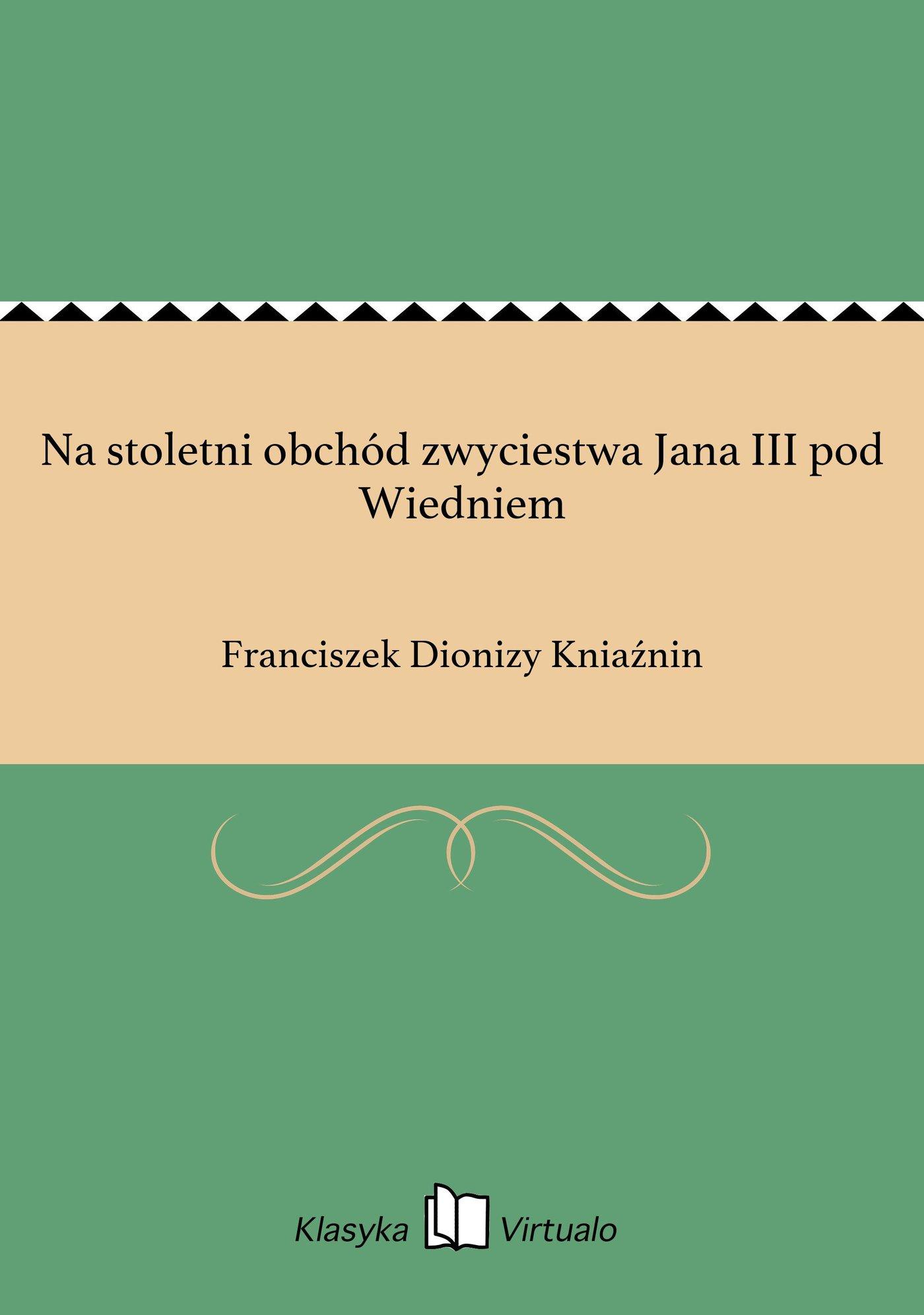 Na stoletni obchód zwyciestwa Jana III pod Wiedniem - Ebook (Książka EPUB) do pobrania w formacie EPUB