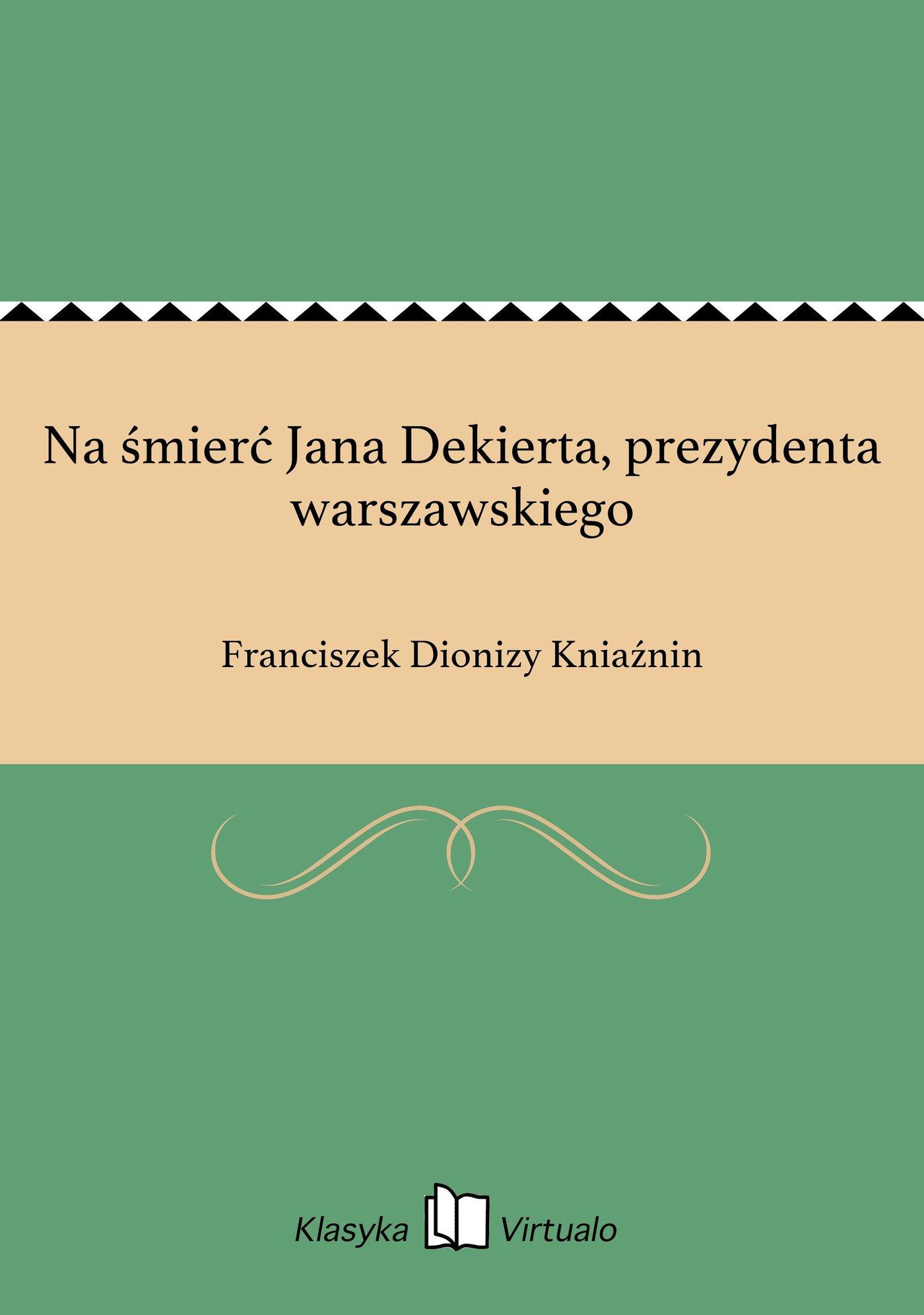 Na śmierć Jana Dekierta, prezydenta warszawskiego - Ebook (Książka EPUB) do pobrania w formacie EPUB
