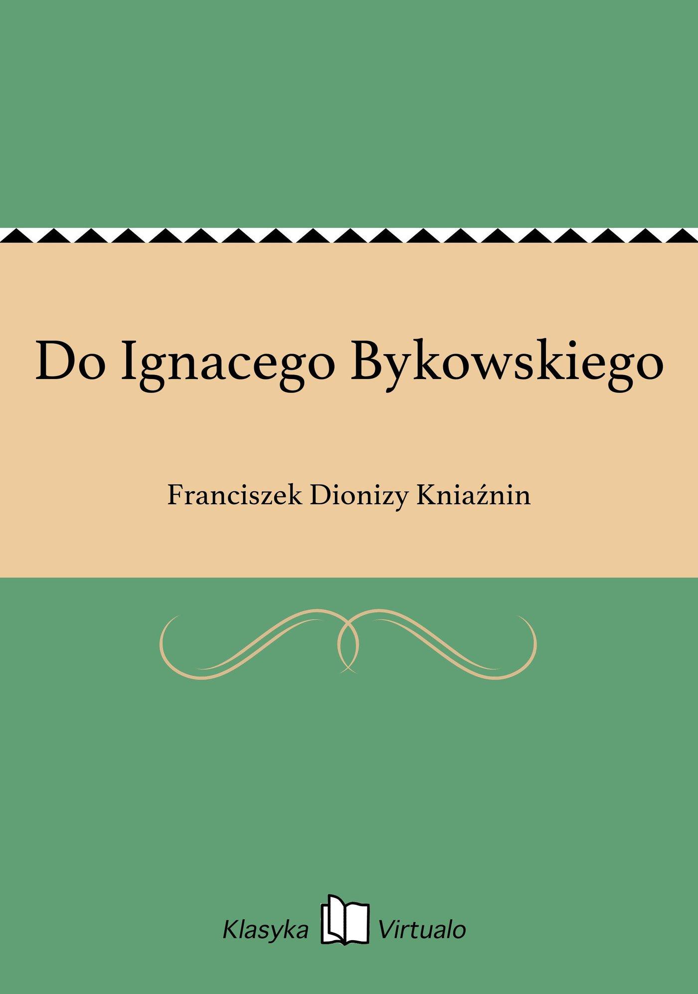 Do Ignacego Bykowskiego - Ebook (Książka EPUB) do pobrania w formacie EPUB