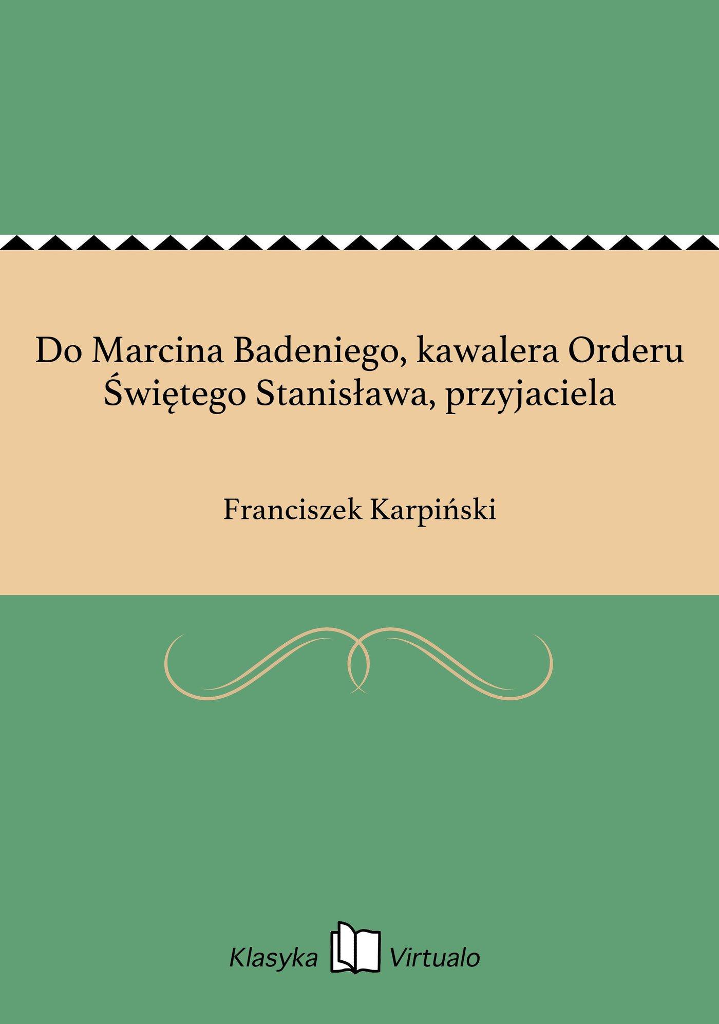 Do Marcina Badeniego, kawalera Orderu Świętego Stanisława, przyjaciela - Ebook (Książka EPUB) do pobrania w formacie EPUB