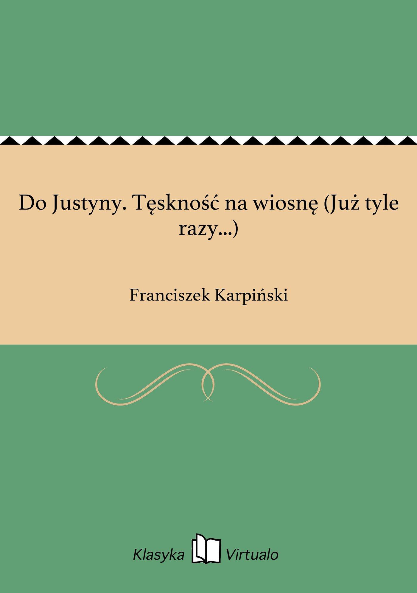 Do Justyny. Tęskność na wiosnę (Już tyle razy...) - Ebook (Książka EPUB) do pobrania w formacie EPUB