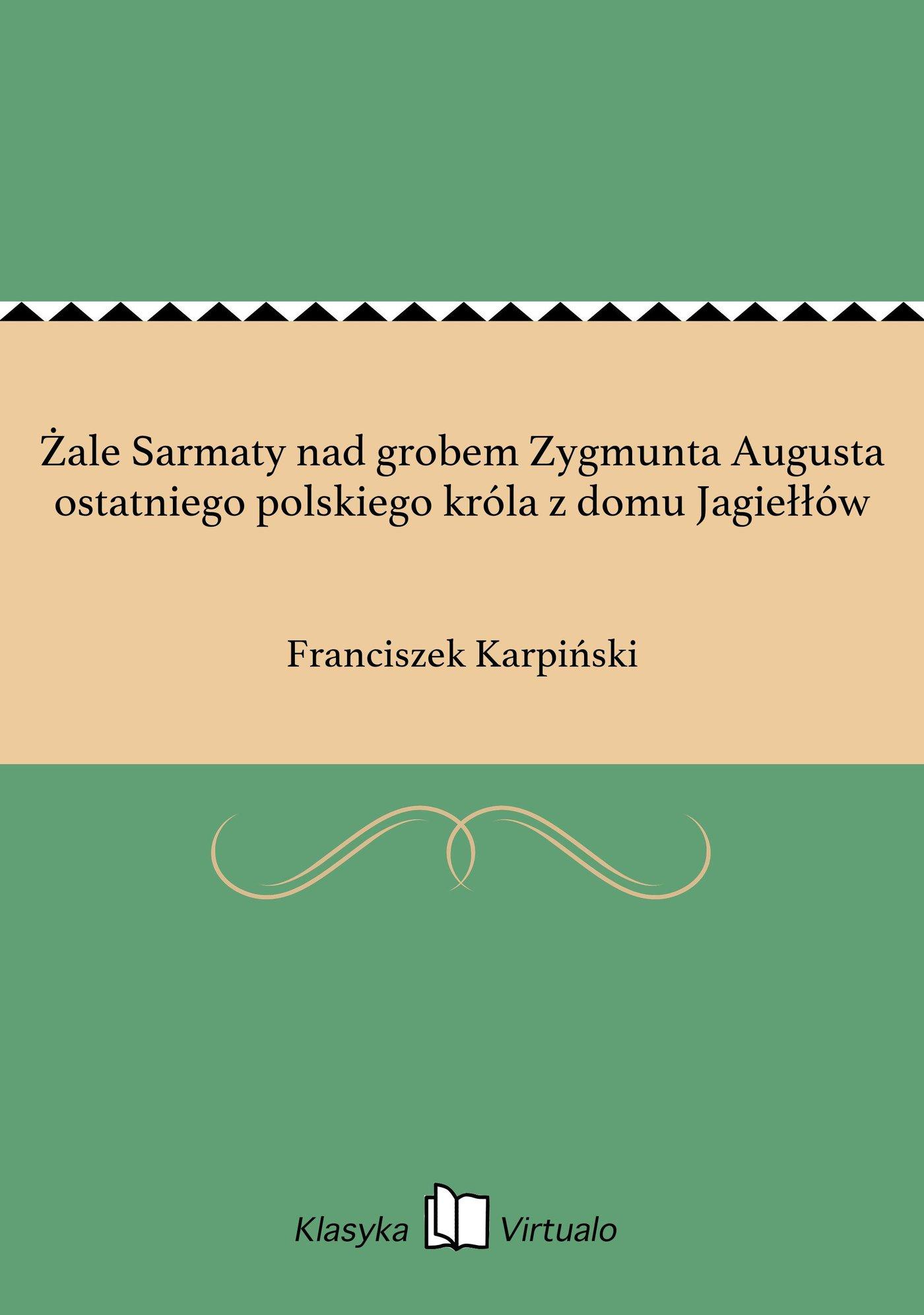 Żale Sarmaty nad grobem Zygmunta Augusta ostatniego polskiego króla z domu Jagiełłów - Ebook (Książka EPUB) do pobrania w formacie EPUB